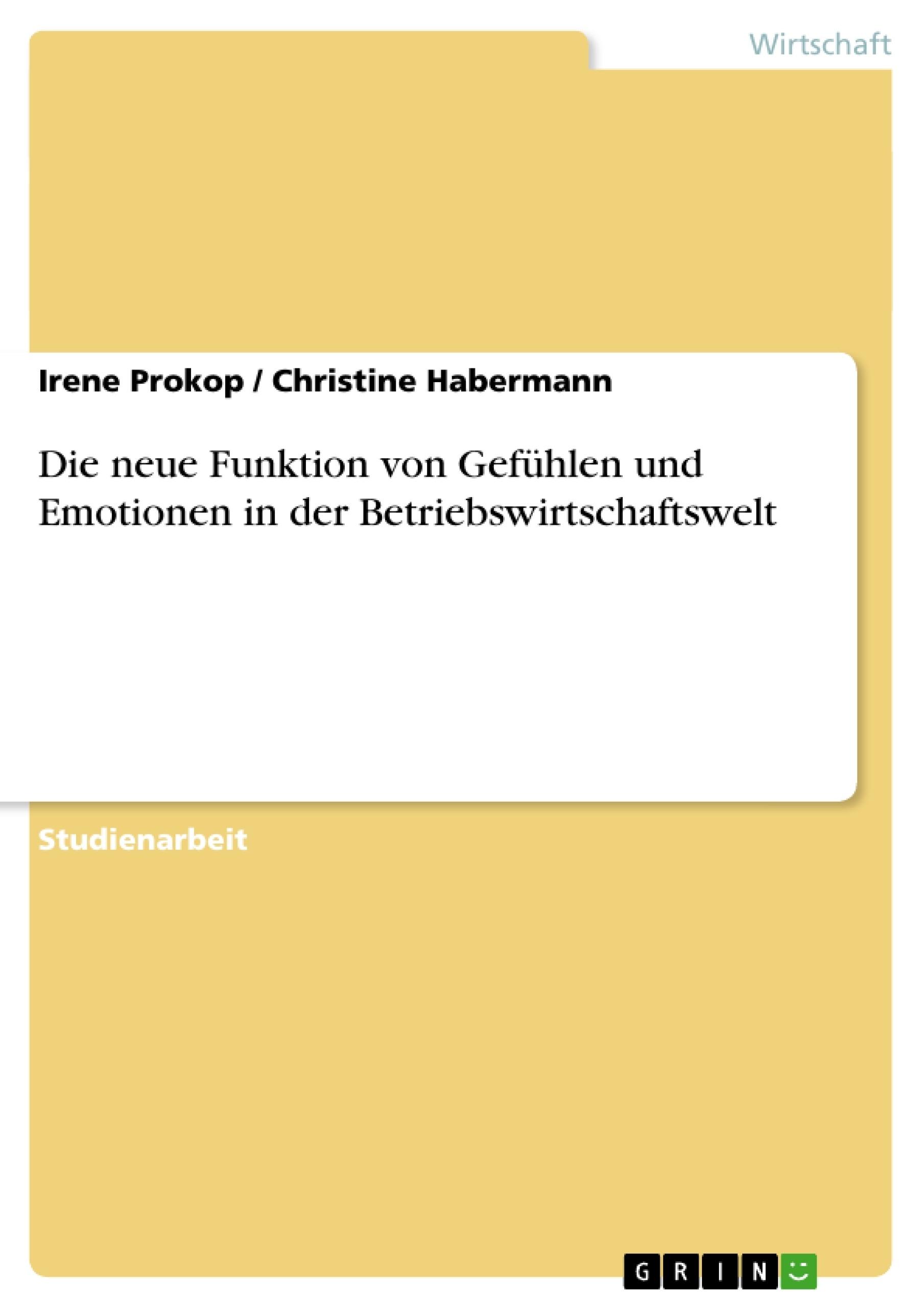 Titel: Die neue Funktion von Gefühlen und  Emotionen in der Betriebswirtschaftswelt