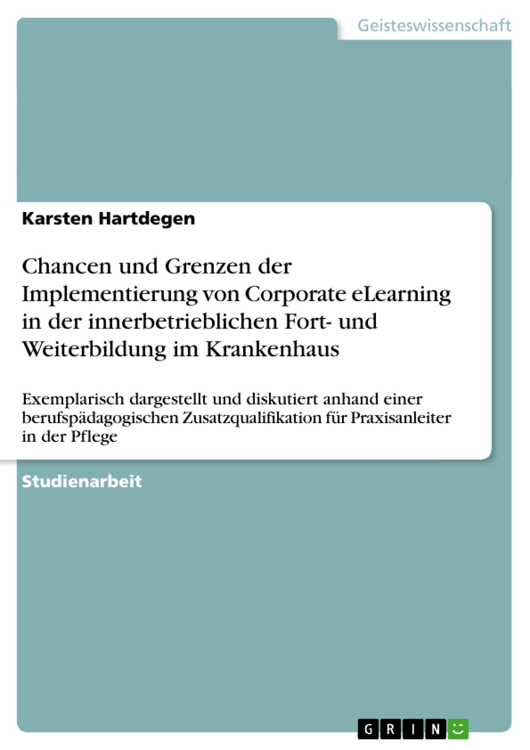 Titel: Chancen und Grenzen der Implementierung  von Corporate eLearning in der  innerbetrieblichen Fort- und Weiterbildung  im Krankenhaus