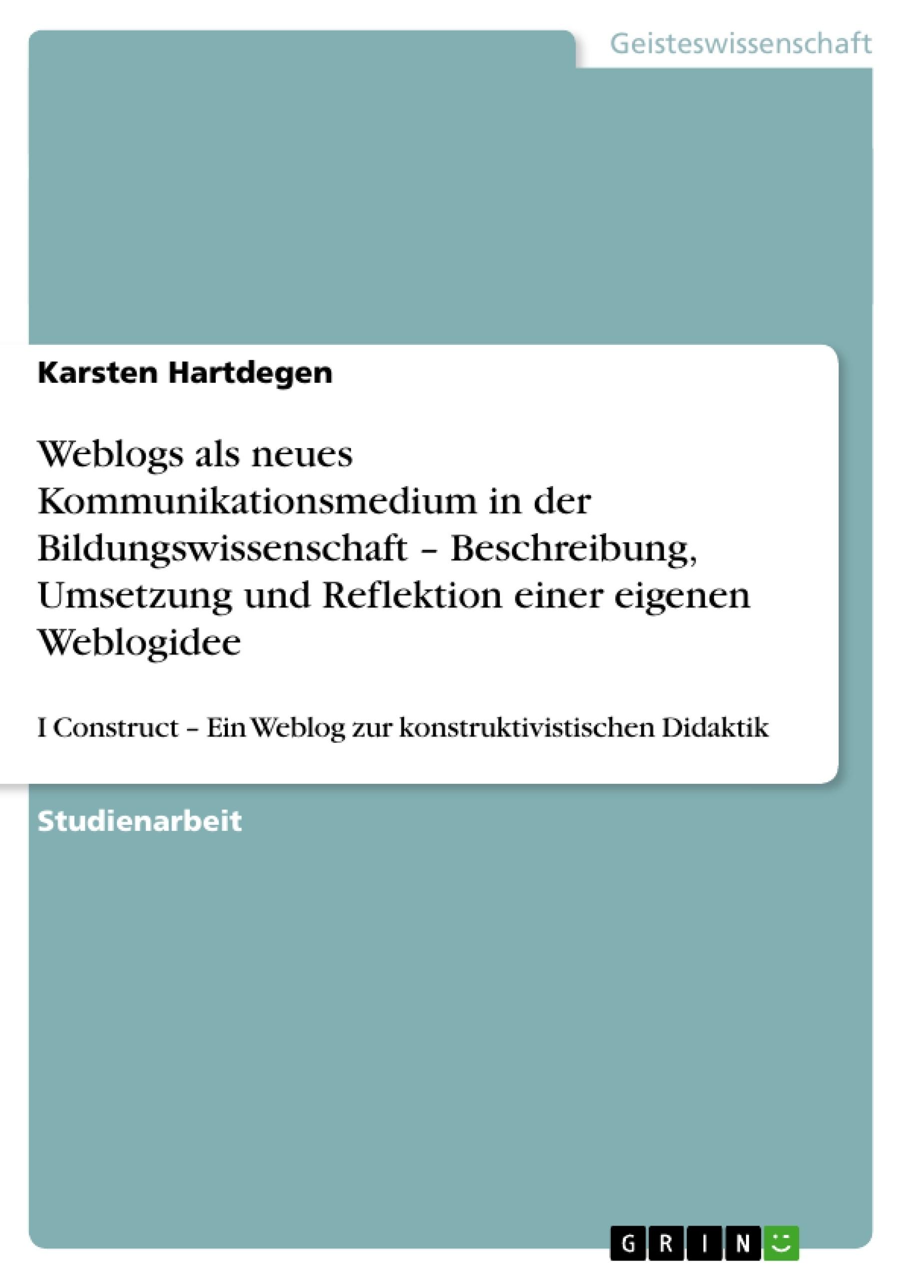 Titel: Weblogs als neues Kommunikationsmedium in der Bildungswissenschaft – Beschreibung, Umsetzung und Reflektion einer eigenen Weblogidee