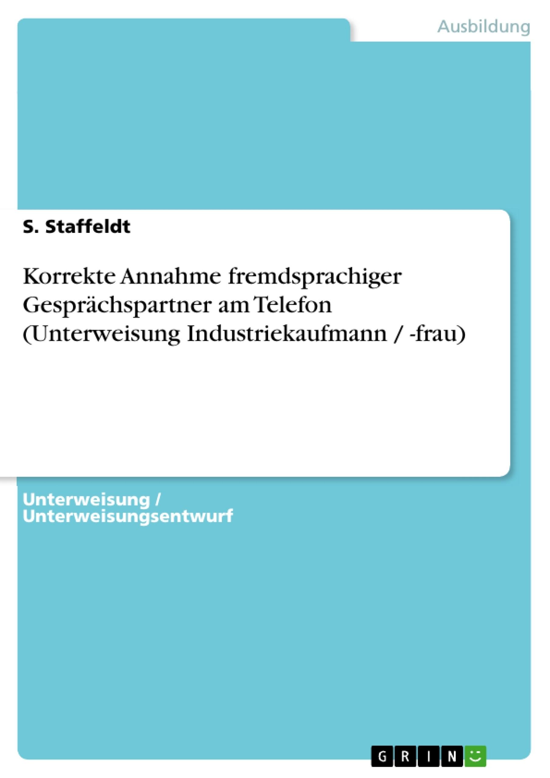 Titel: Korrekte Annahme fremdsprachiger Gesprächspartner am Telefon (Unterweisung  Industriekaufmann / -frau)