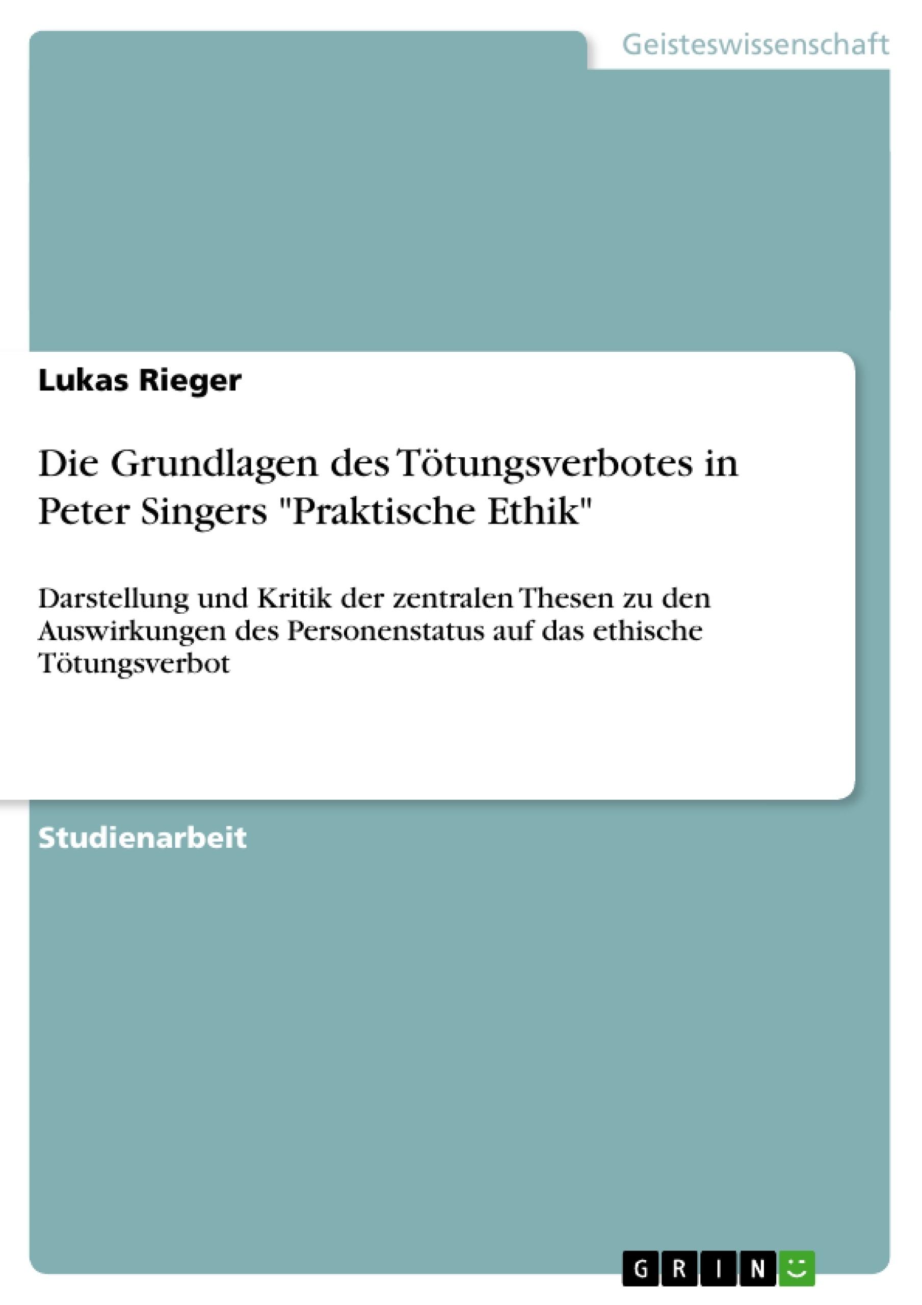 """Titel: Die Grundlagen des Tötungsverbotes in Peter Singers """"Praktische Ethik"""""""