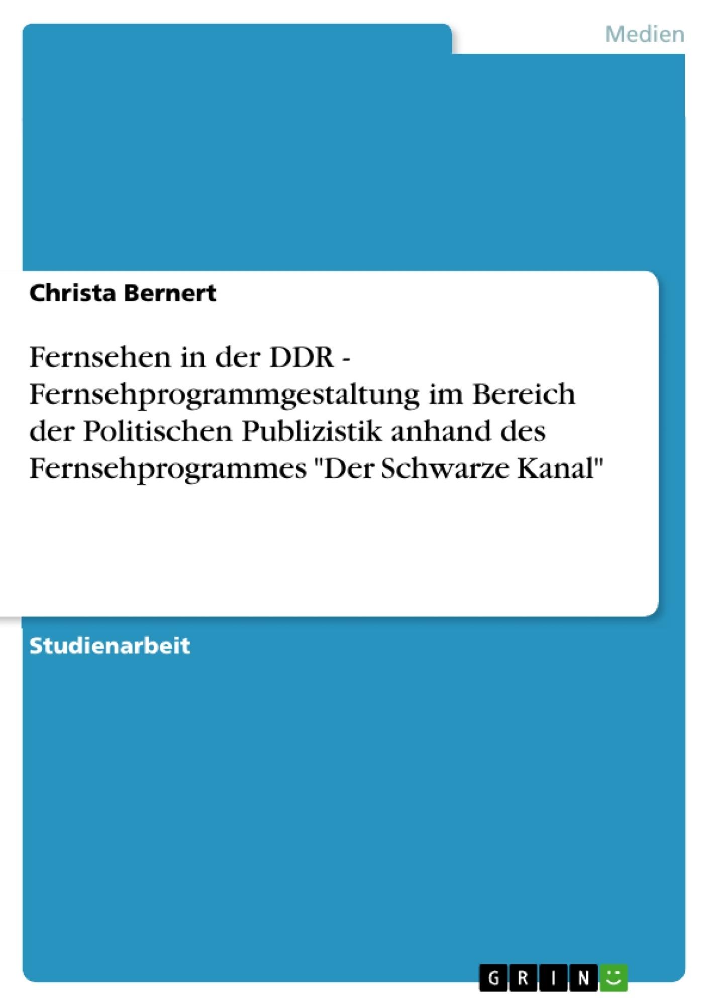 """Titel: Fernsehen in der DDR - Fernsehprogrammgestaltung im Bereich der Politischen Publizistik anhand des Fernsehprogrammes """"Der Schwarze Kanal"""""""