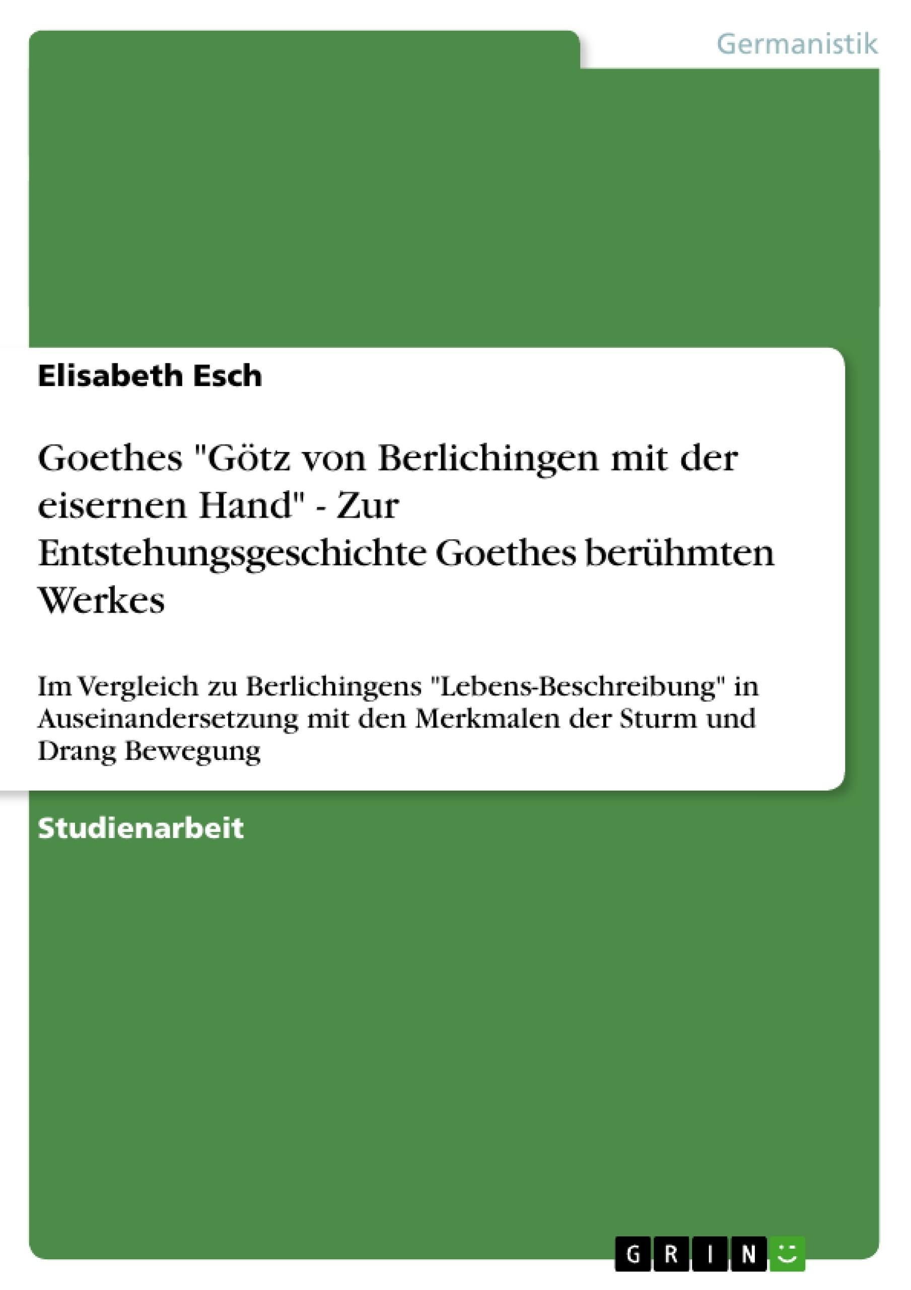 """Titel: Goethes """"Götz von Berlichingen mit der eisernen Hand"""" - Zur Entstehungsgeschichte Goethes berühmten Werkes"""