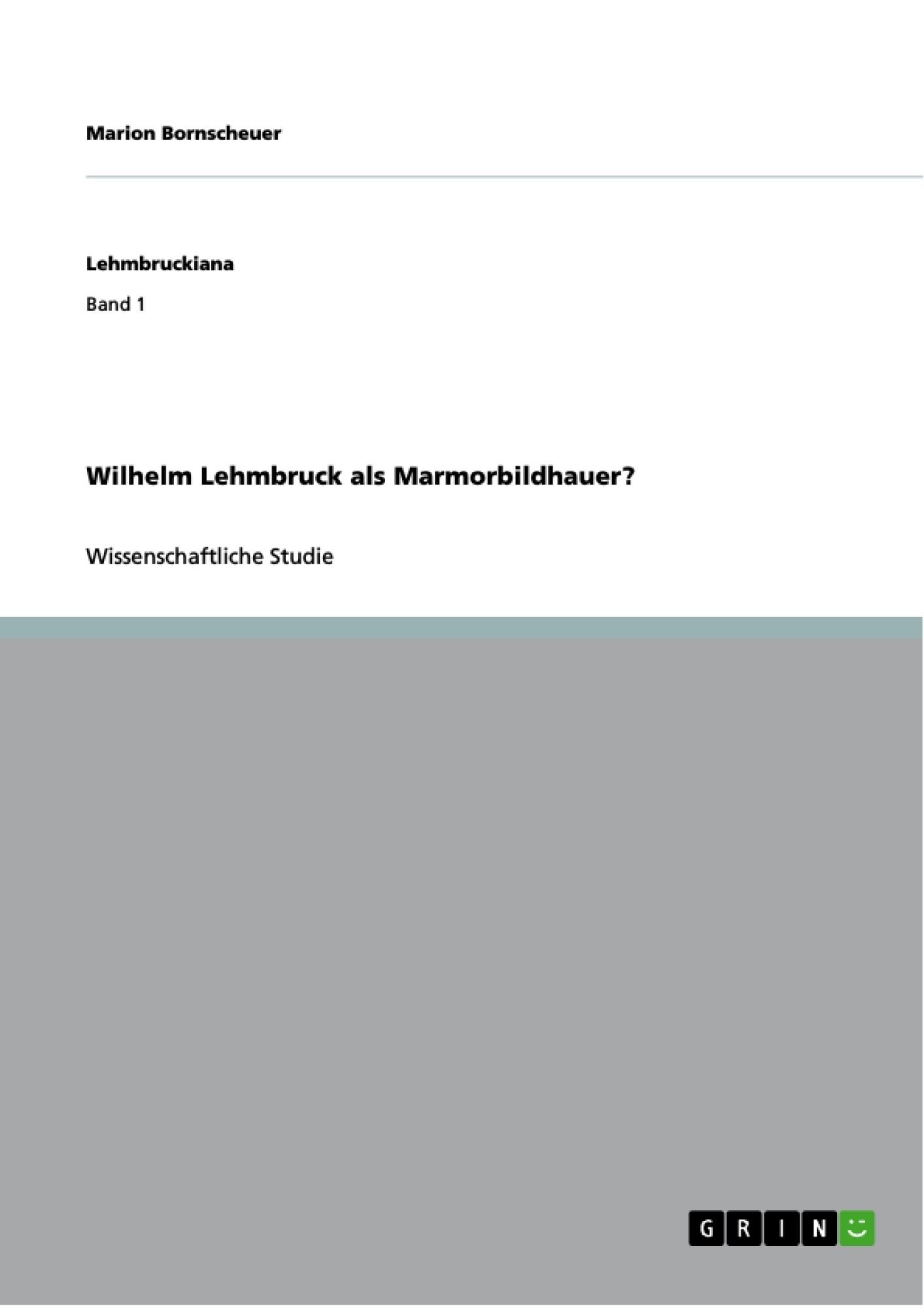 Titel: Wilhelm Lehmbruck als Marmorbildhauer?