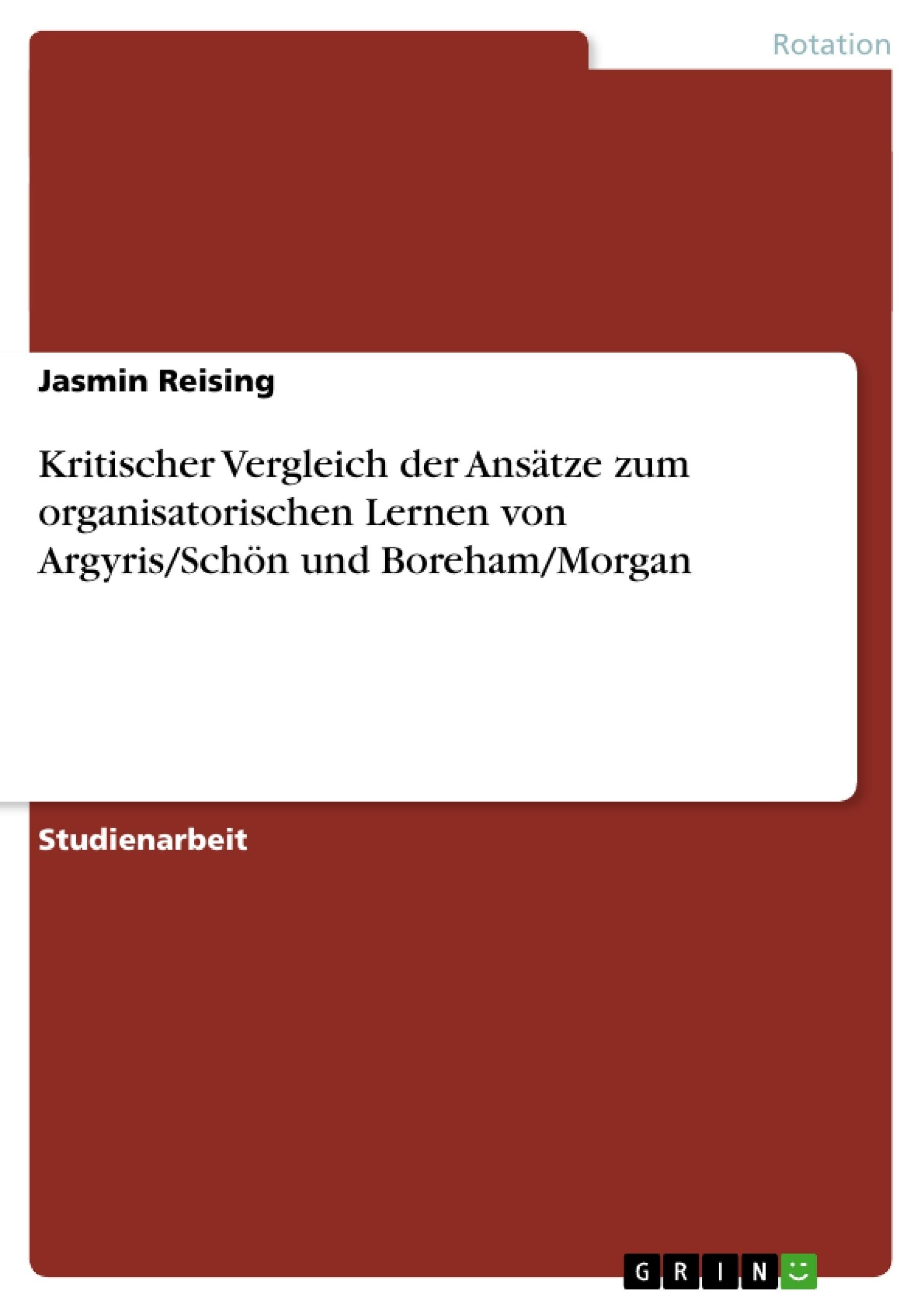 Titel: Kritischer Vergleich der Ansätze zum organisatorischen Lernen von Argyris/Schön und Boreham/Morgan