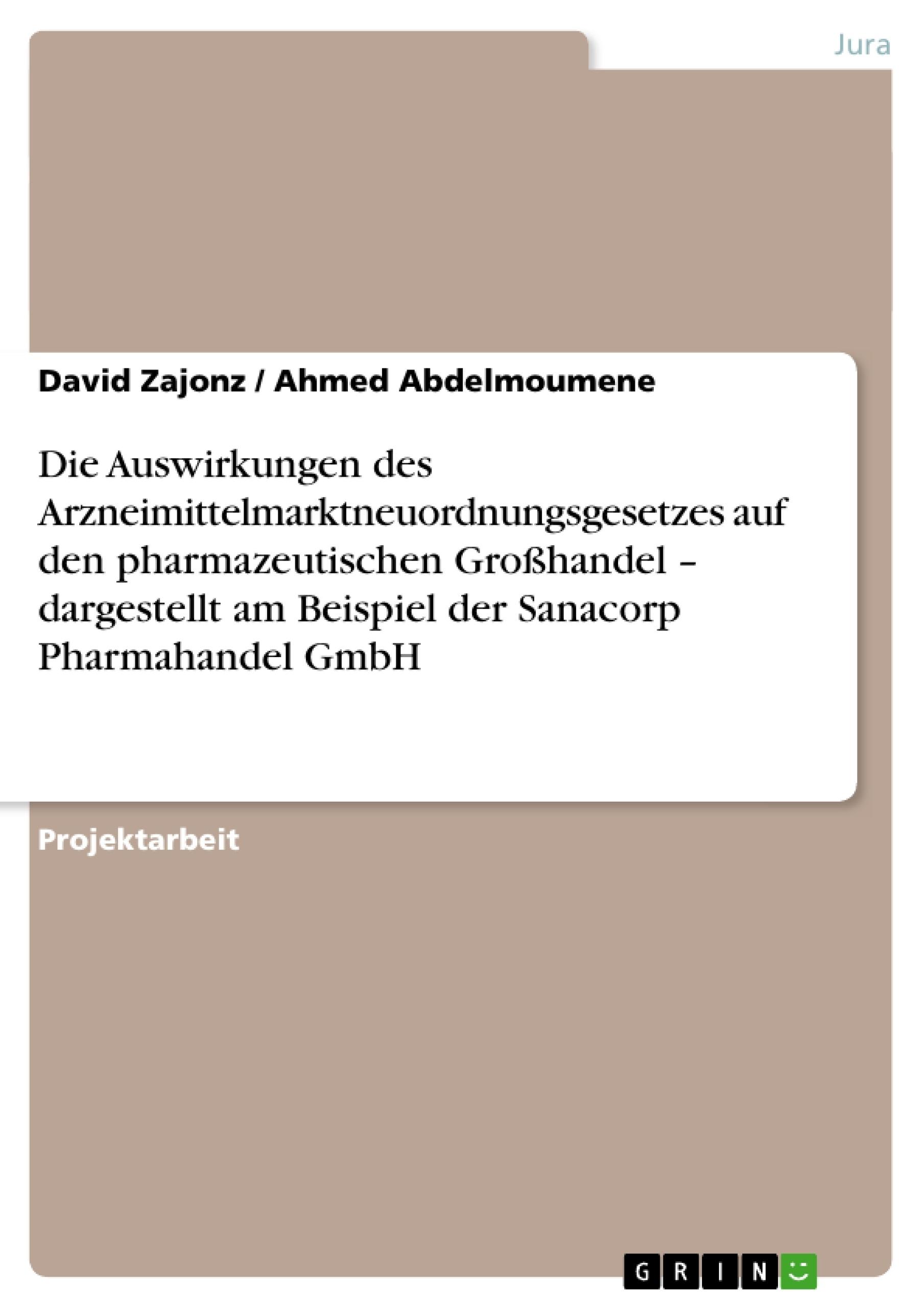 Titel: Die Auswirkungen des Arzneimittelmarktneuordnungsgesetzes auf den pharmazeutischen Großhandel – dargestellt am Beispiel der Sanacorp Pharmahandel GmbH