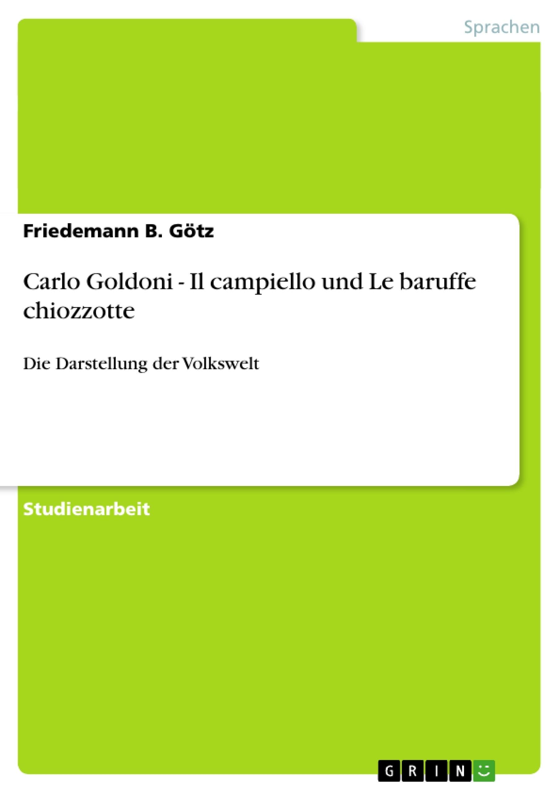 Titel: Carlo Goldoni - Il campiello und Le baruffe chiozzotte