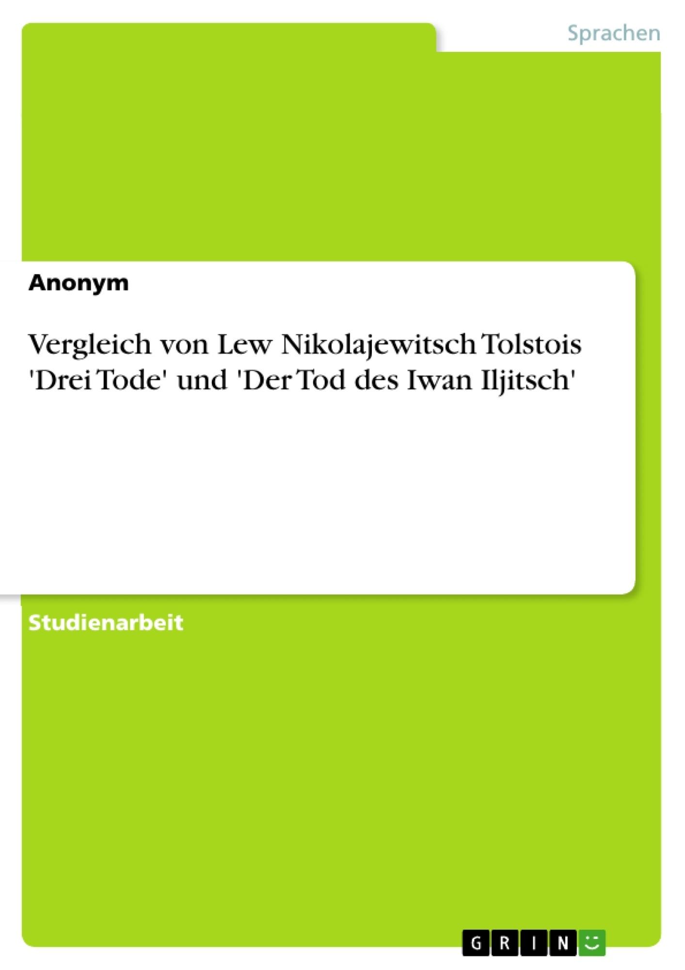 Titel: Vergleich von Lew Nikolajewitsch Tolstois 'Drei Tode' und 'Der Tod des Iwan Iljitsch'