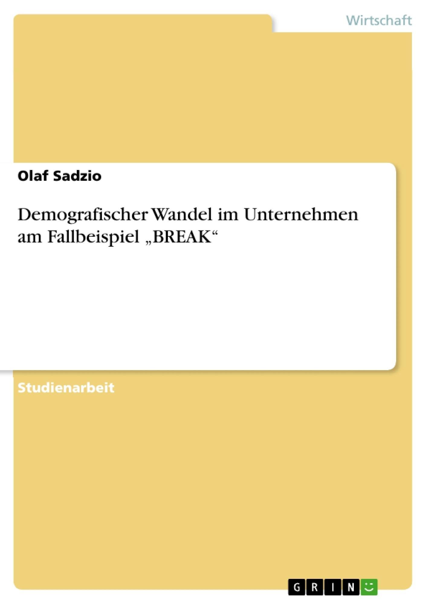 """Titel: Demografischer Wandel im Unternehmen am Fallbeispiel """"BREAK"""""""