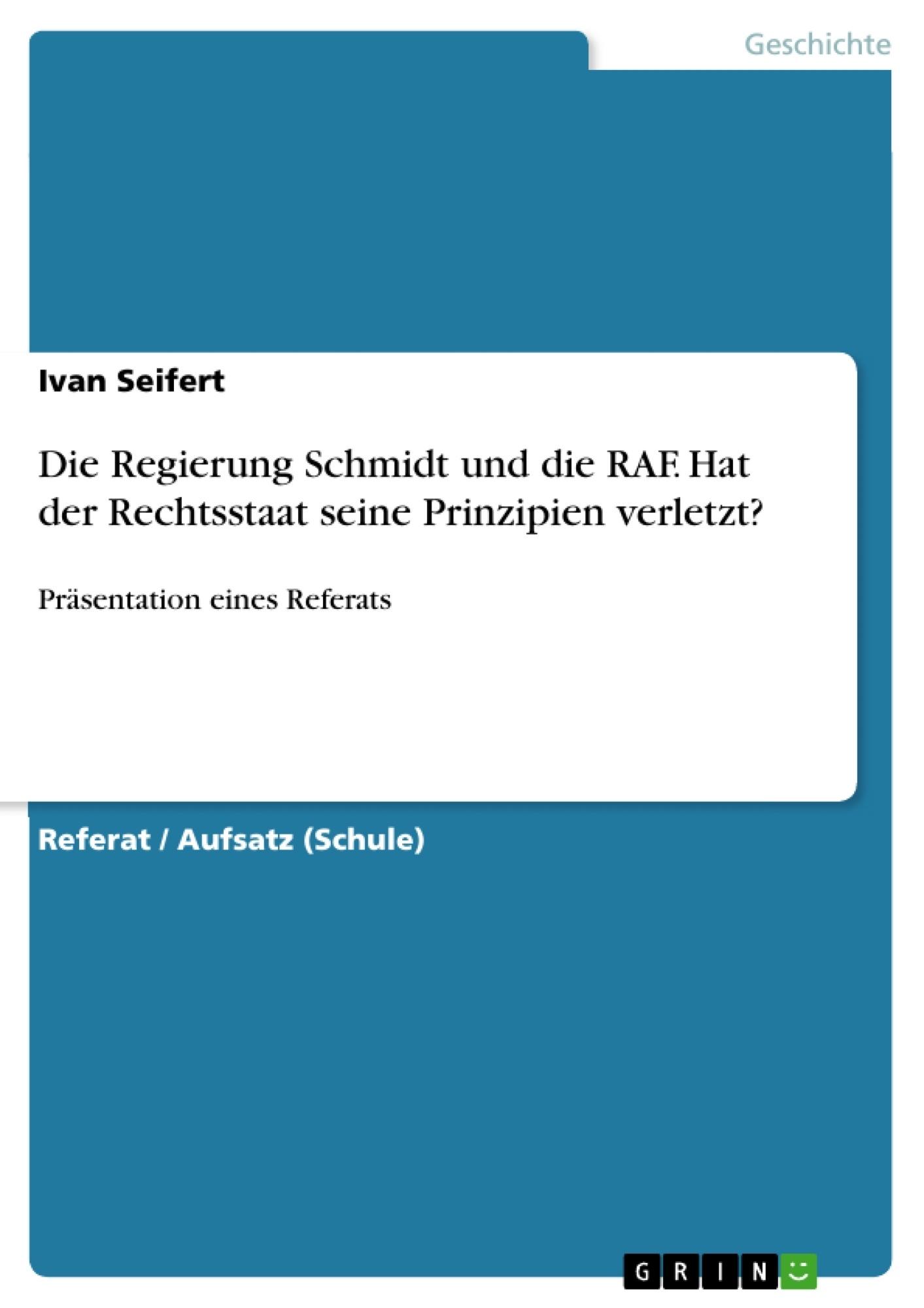 Titel: Die Regierung Schmidt und die RAF. Hat der Rechtsstaat seine Prinzipien verletzt?