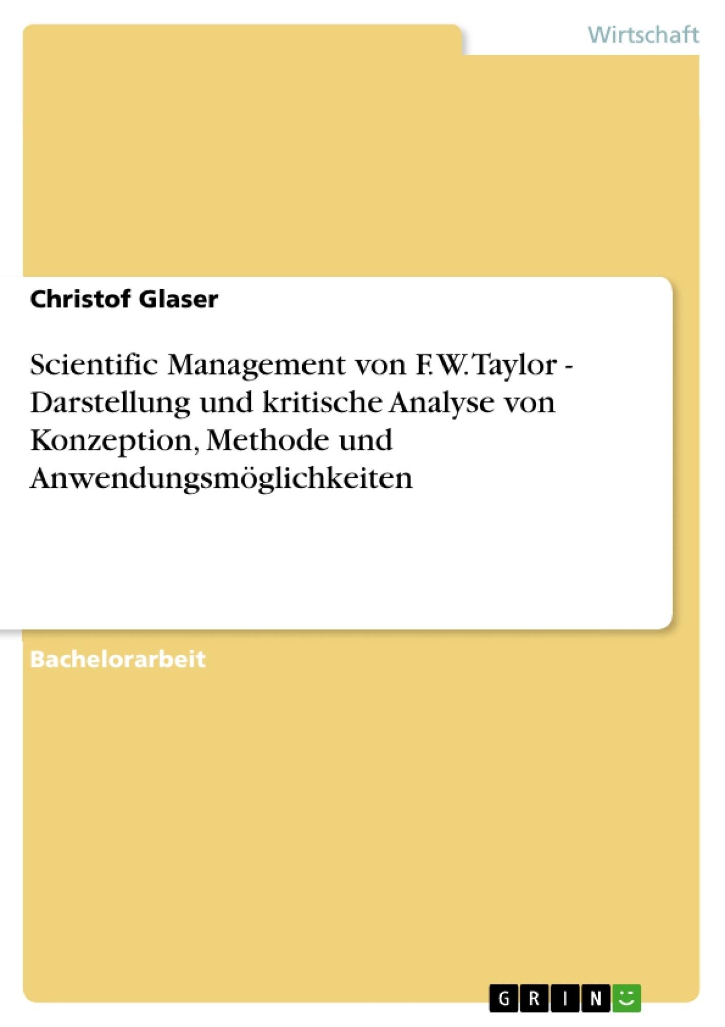 Titel: Scientific Management von F. W. Taylor - Darstellung und kritische Analyse von Konzeption, Methode und Anwendungsmöglichkeiten