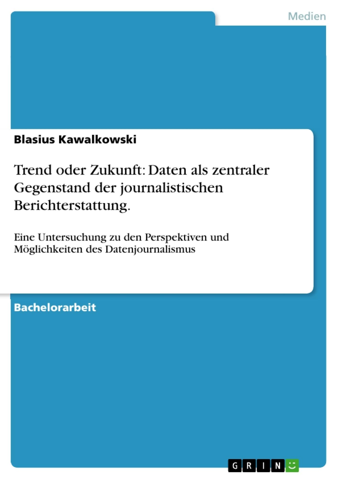 Titel: Trend oder Zukunft: Daten als zentraler Gegenstand der journalistischen Berichterstattung.
