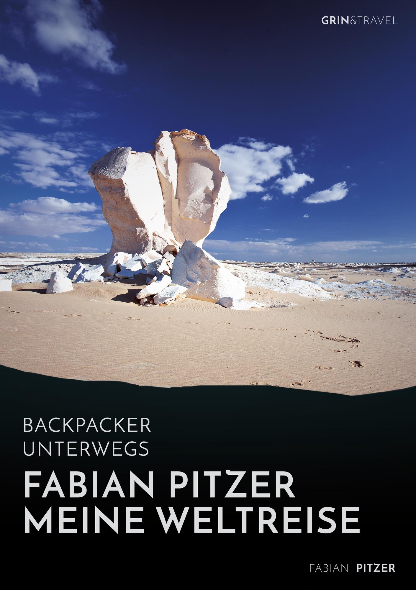 Titel: Backpacker unterwegs: Fabian Pitzer - Meine Weltreise: Reiseabenteuer aus Arabien, Asien und Mexiko