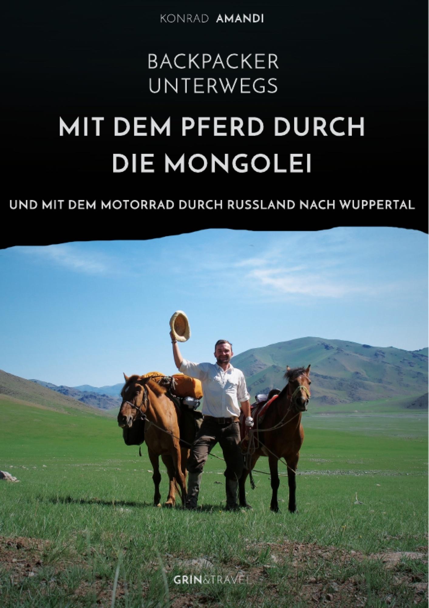 Titel: Backpacker unterwegs: Mit dem Pferd durch die Mongolei und mit dem Motorrad durch Russland nach Wuppertal