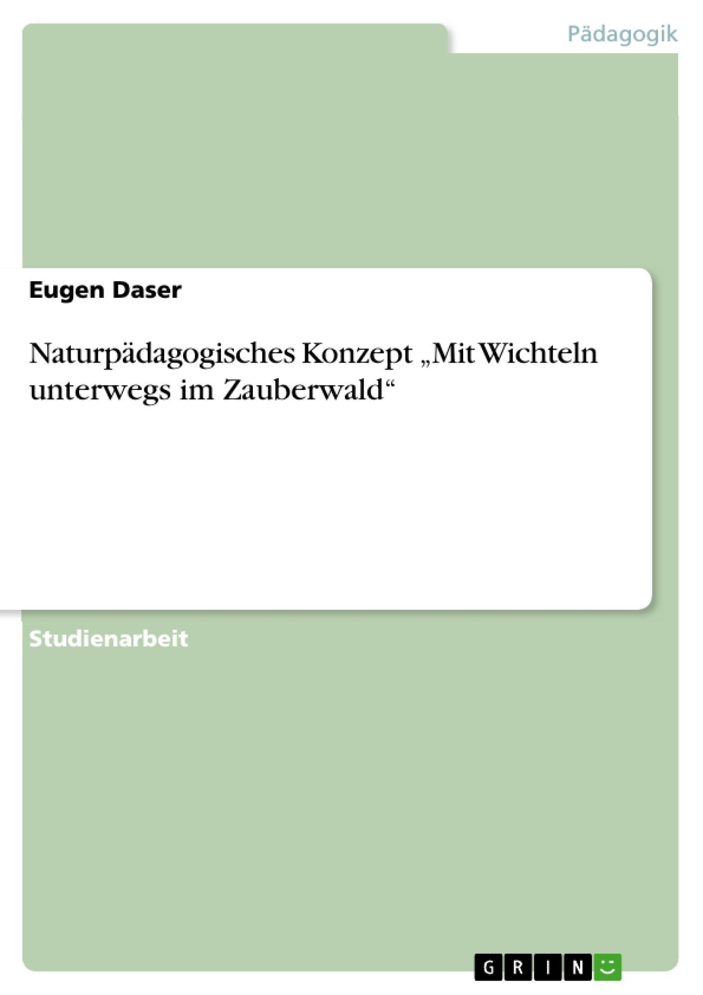 """Titel: Naturpädagogisches Konzept """"Mit Wichteln unterwegs im Zauberwald"""""""
