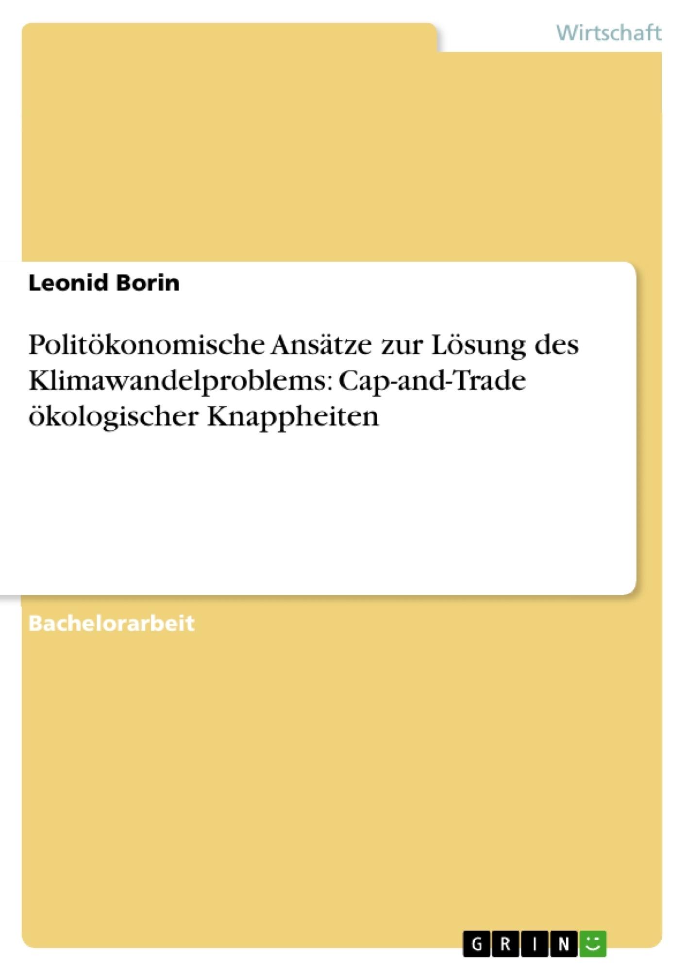 Titel: Politökonomische Ansätze zur Lösung des Klimawandelproblems: Cap-and-Trade ökologischer Knappheiten