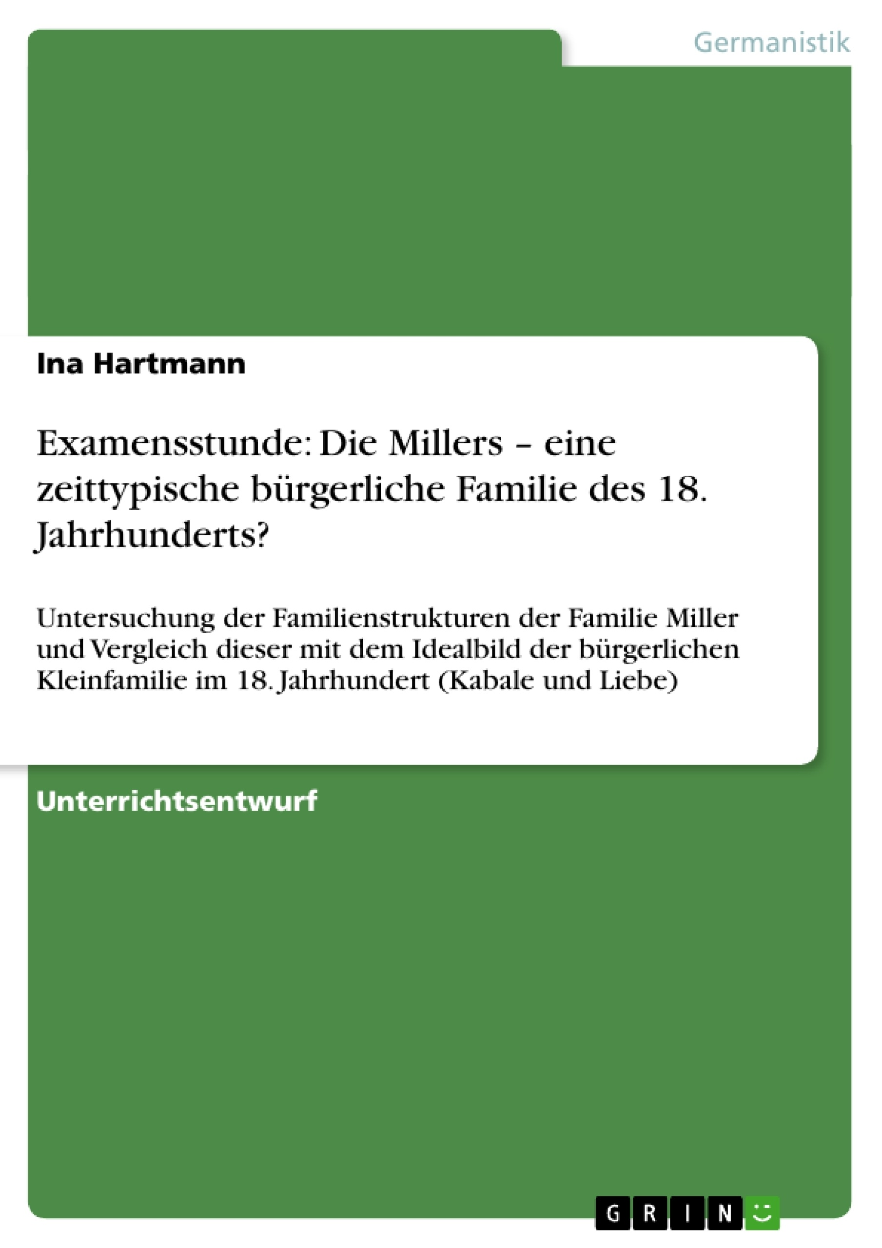 Titel: Examensstunde: Die Millers – eine zeittypische bürgerliche Familie des 18. Jahrhunderts?