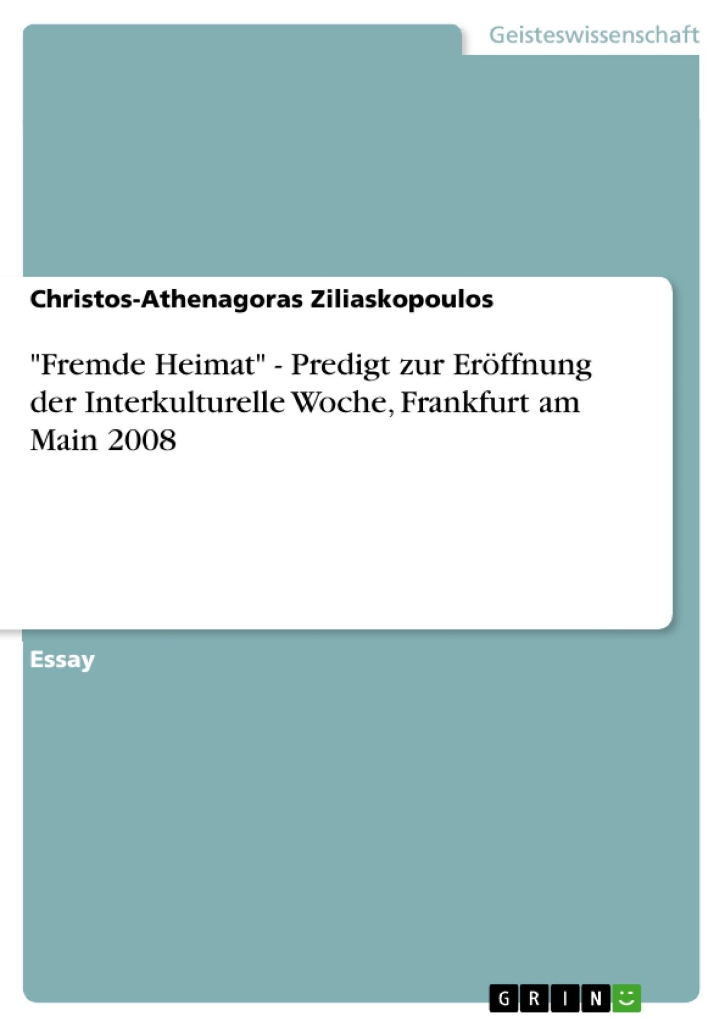 """Titel: """"Fremde Heimat"""" - Predigt zur Eröffnung der Interkulturelle Woche, Frankfurt am Main 2008"""