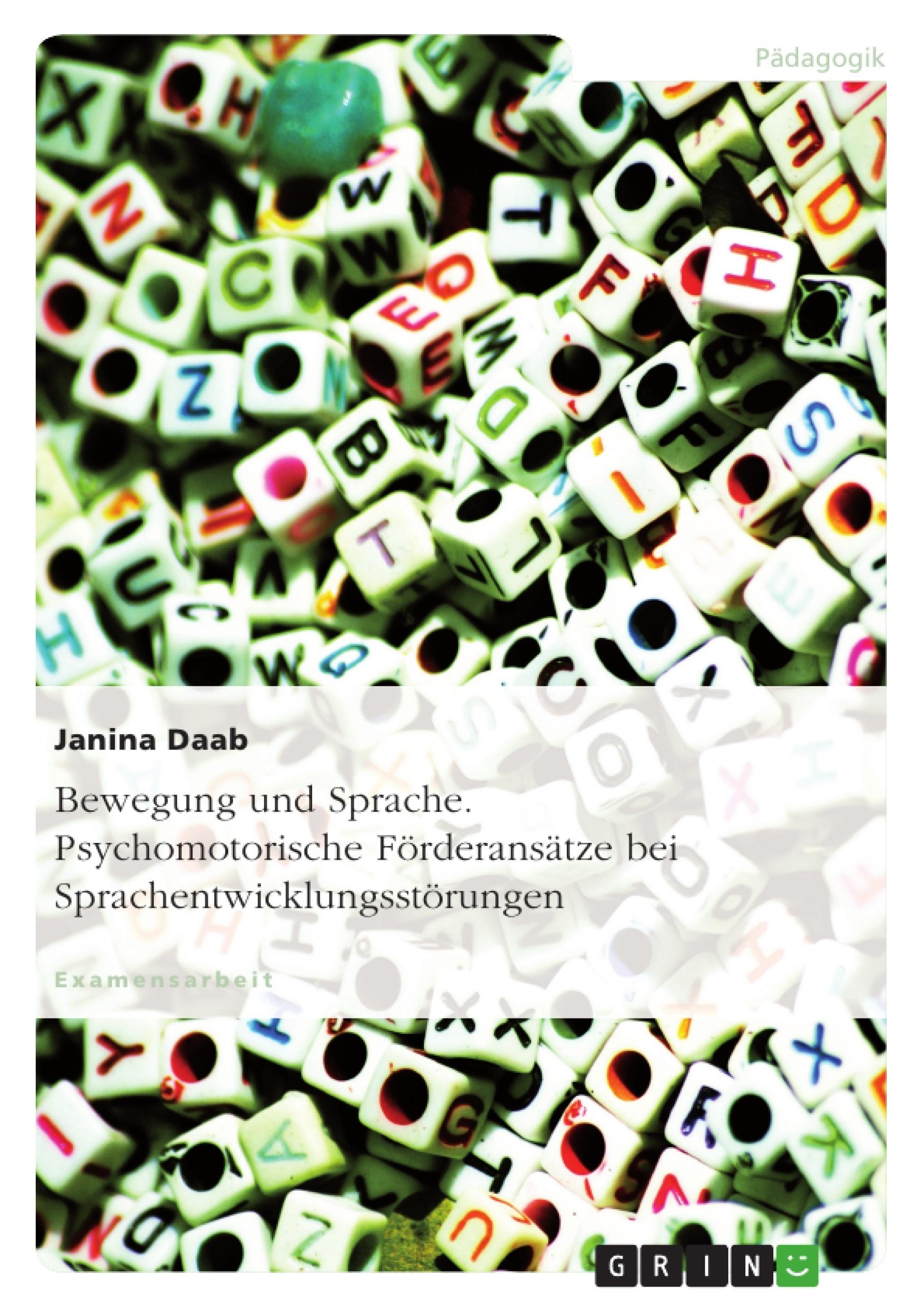 Titel: Bewegung und Sprache. Psychomotorische Förderansätze bei Sprachentwicklungsstörungen