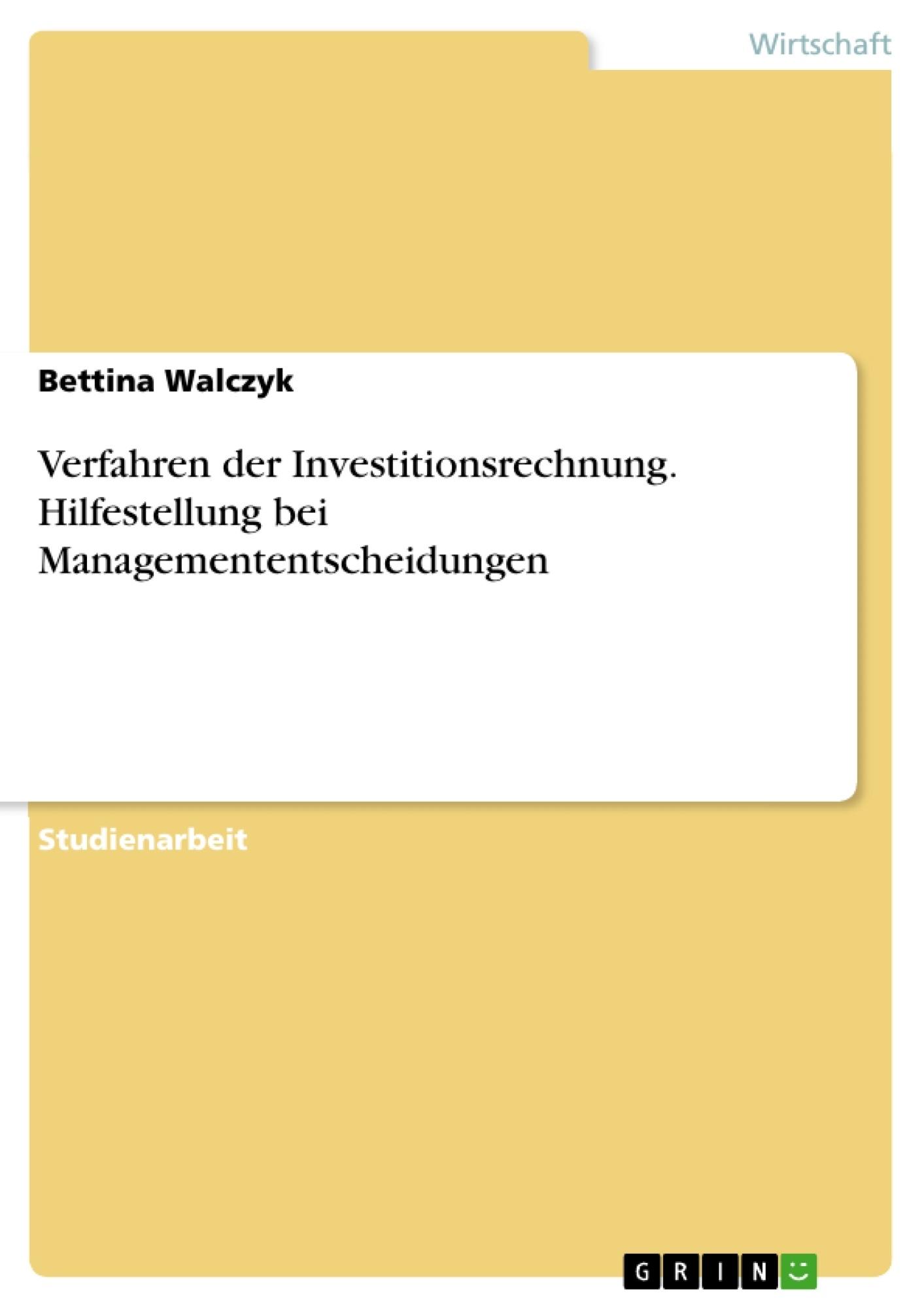 Titel: Verfahren der Investitionsrechnung. Hilfestellung bei Managemententscheidungen