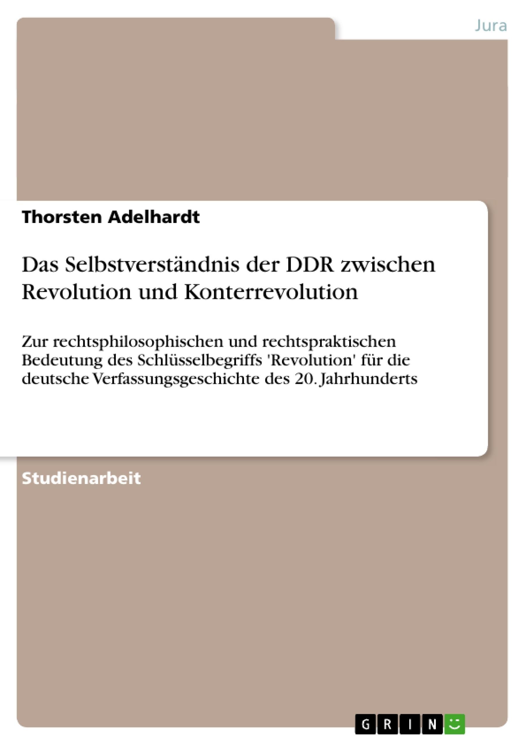 Titel: Das Selbstverständnis der DDR zwischen Revolution und Konterrevolution