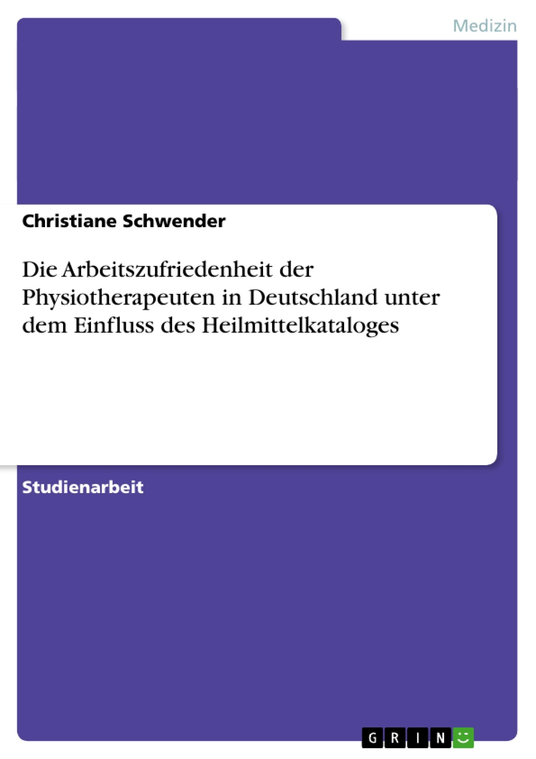 Titel: Die Arbeitszufriedenheit der Physiotherapeuten in Deutschland unter dem Einfluss des Heilmittelkataloges