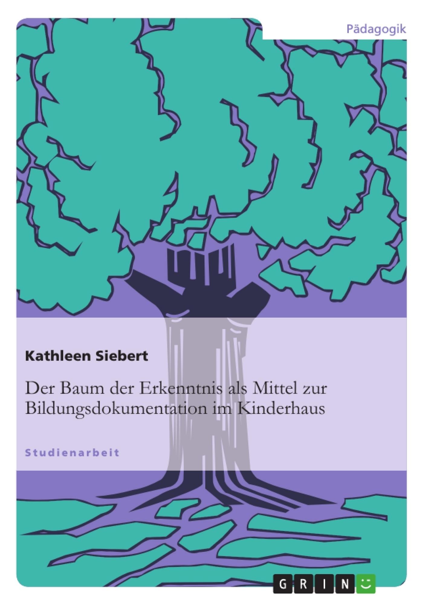 Titel: Der Baum der Erkenntnis als Mittel zur Bildungsdokumentation im Kinderhaus