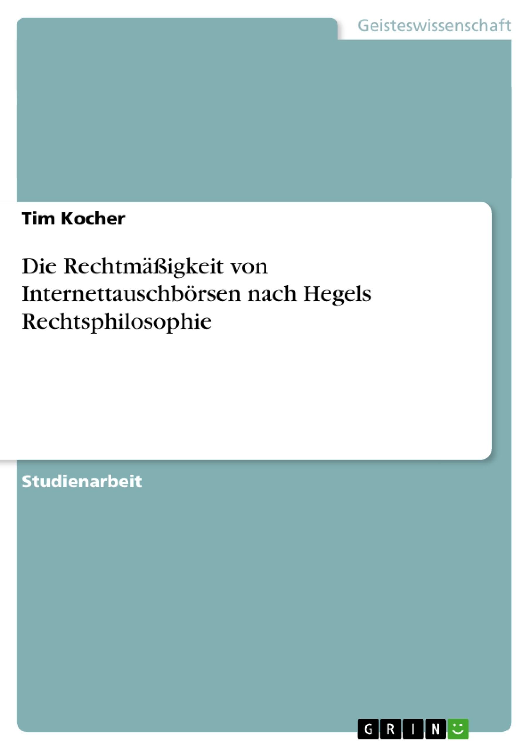 Titel: Die Rechtmäßigkeit von Internettauschbörsen nach Hegels Rechtsphilosophie
