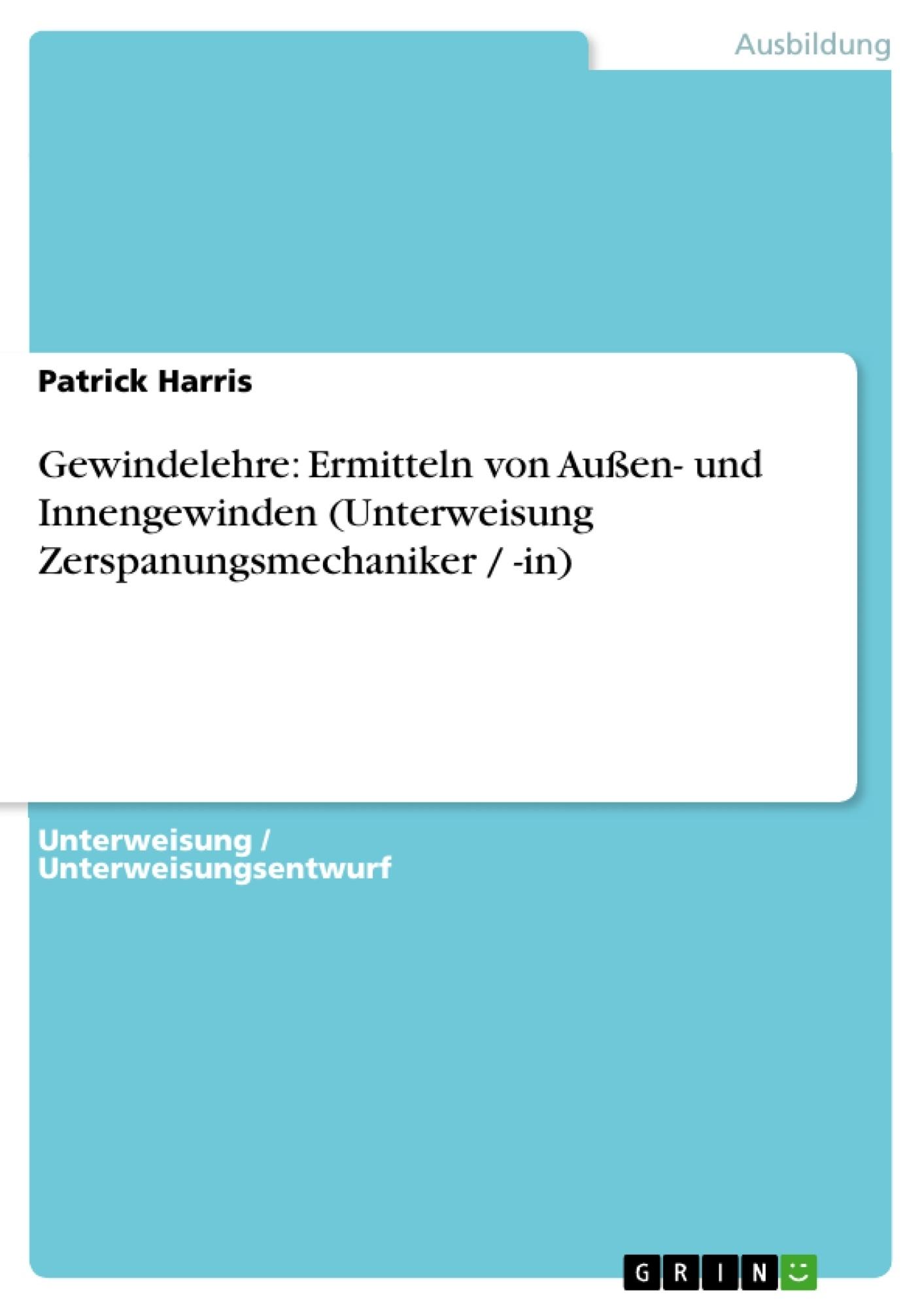 Titel: Gewindelehre: Ermitteln von Außen- und Innengewinden (Unterweisung Zerspanungsmechaniker / -in)