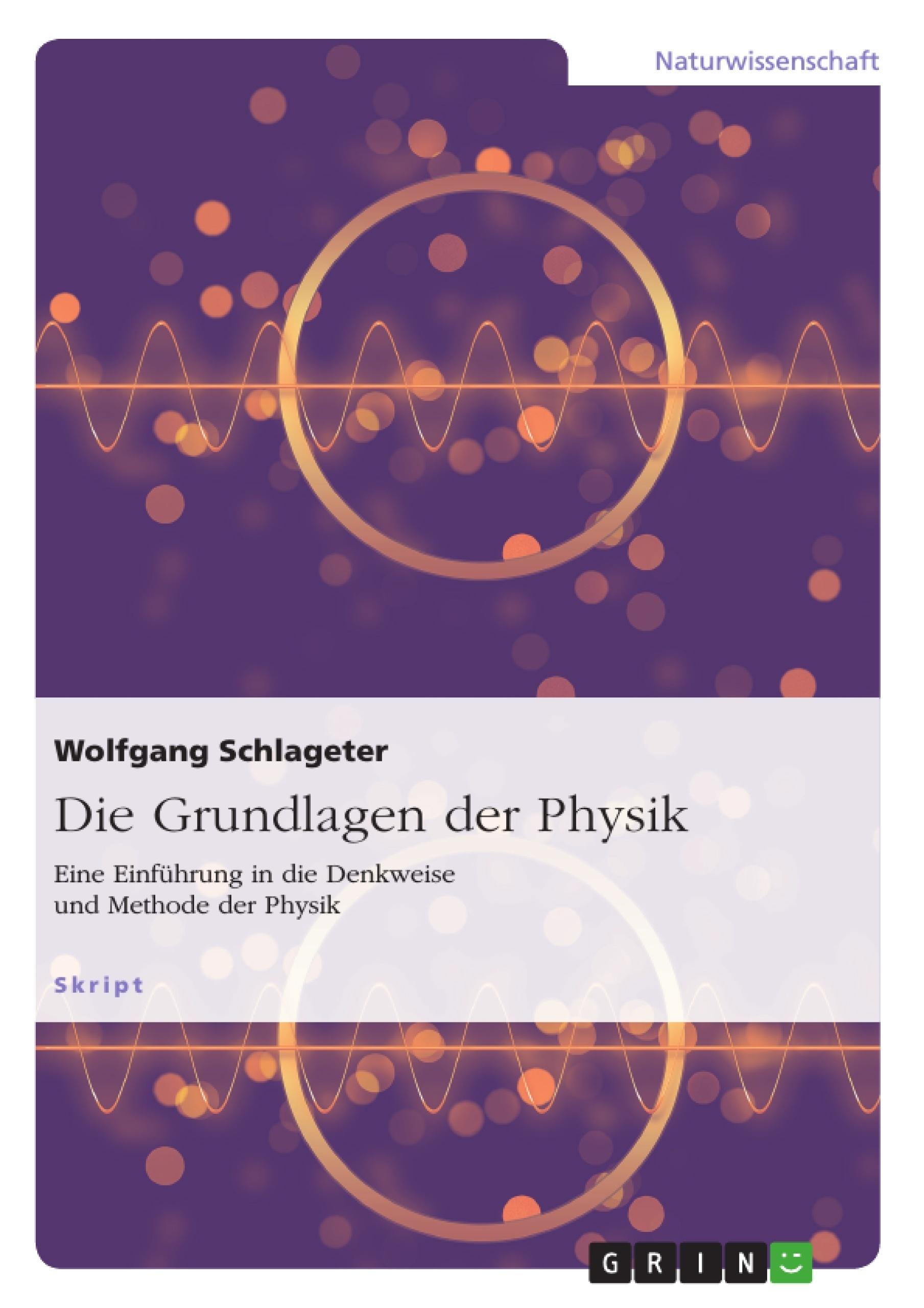 Titel: Die Grundlagen der Physik