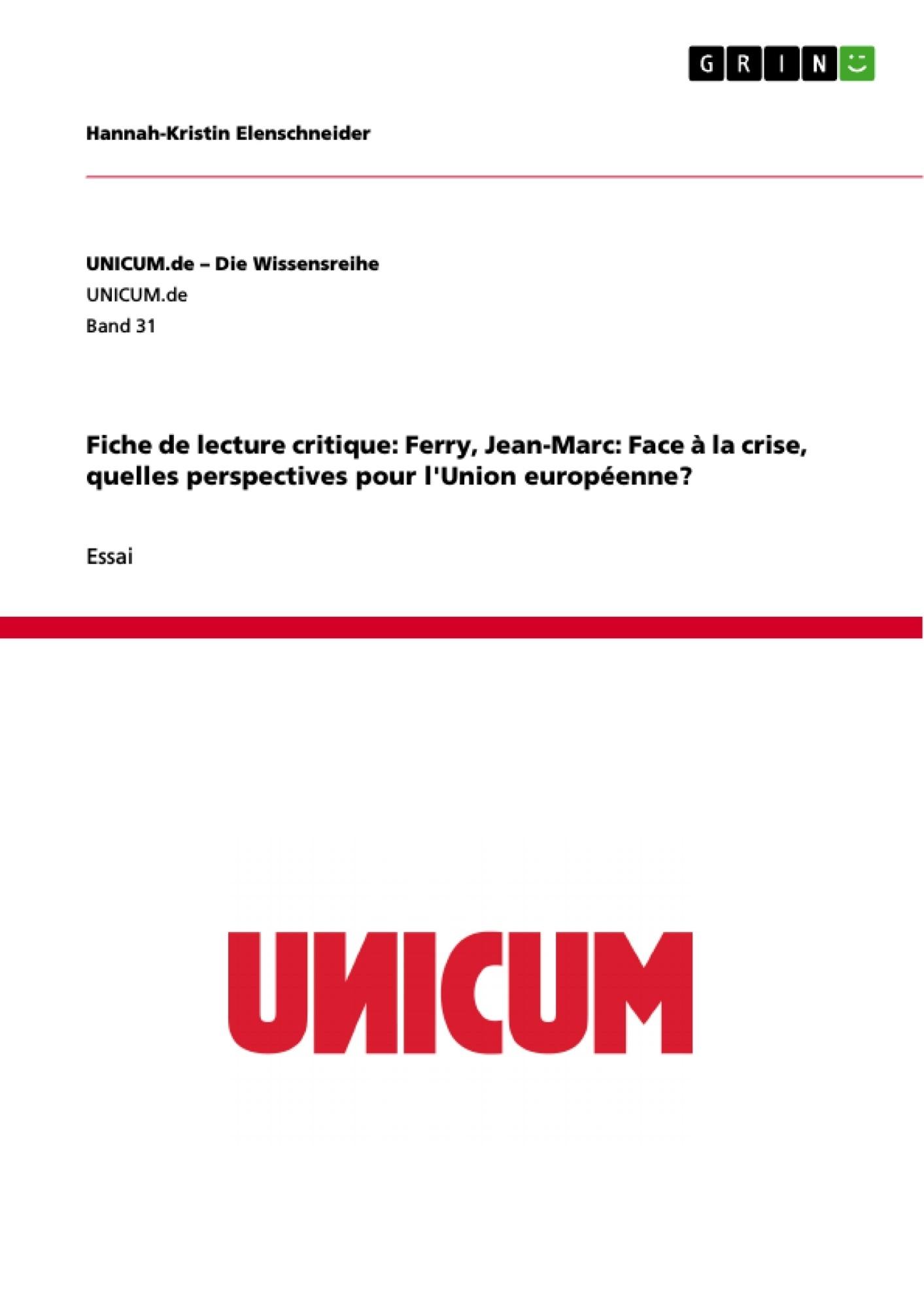 Titre: Fiche de lecture critique: Ferry, Jean-Marc: Face à la crise, quelles perspectives pour l'Union européenne?