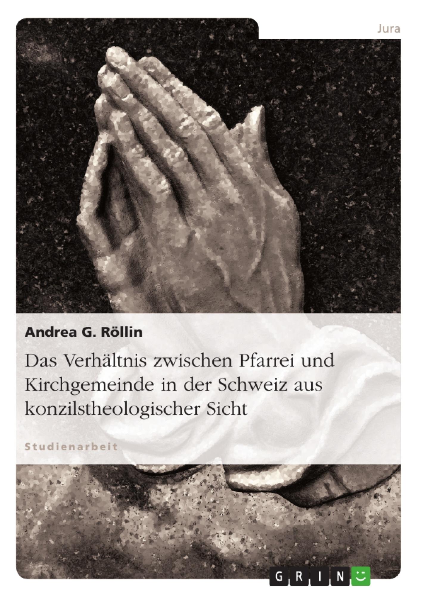 Titel: Das Verhältnis zwischen Pfarrei und Kirchgemeinde in der Schweiz aus konzilstheologischer Sicht