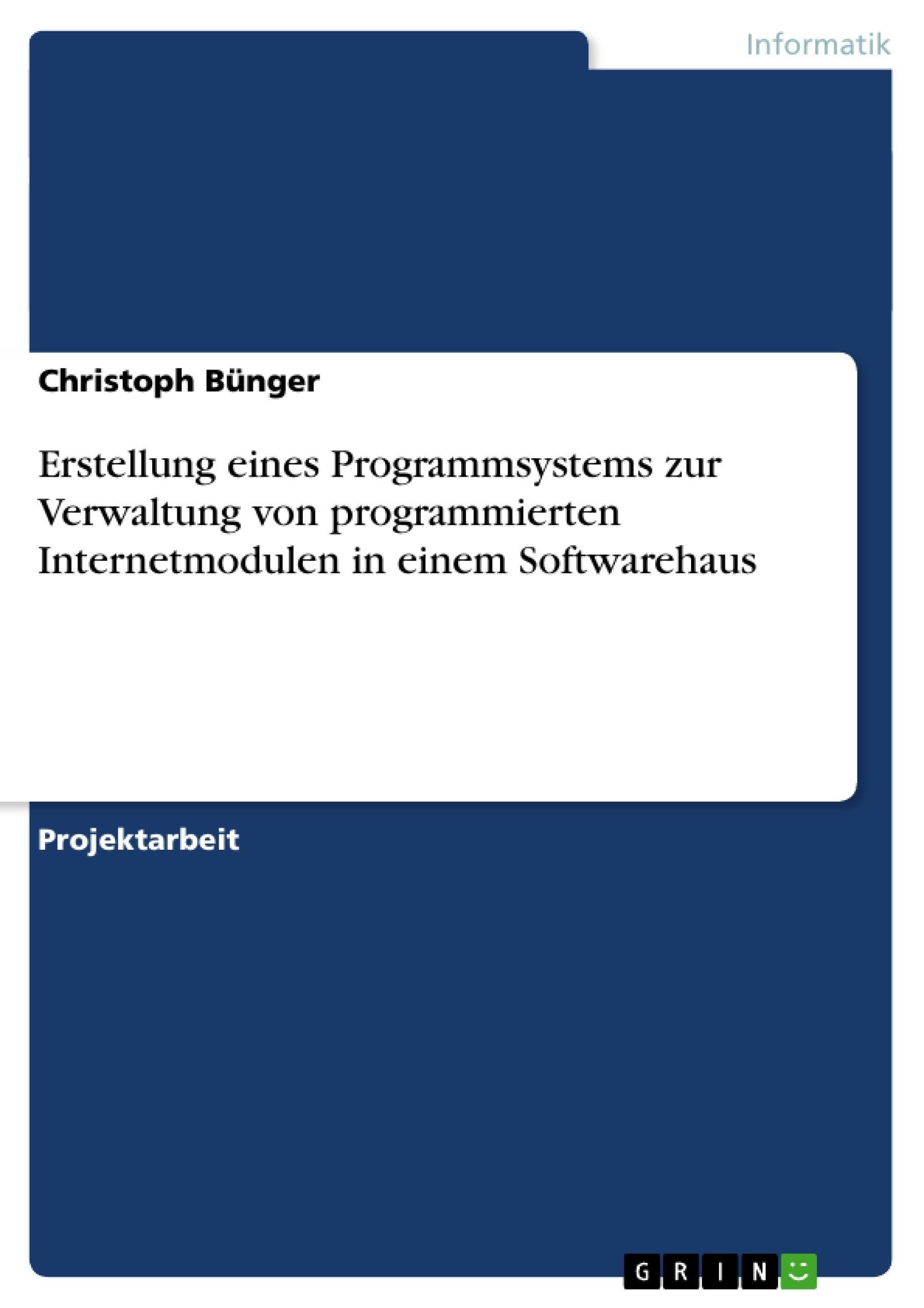 Titel: Erstellung eines Programmsystems zur Verwaltung von programmierten Internetmodulen in einem Softwarehaus