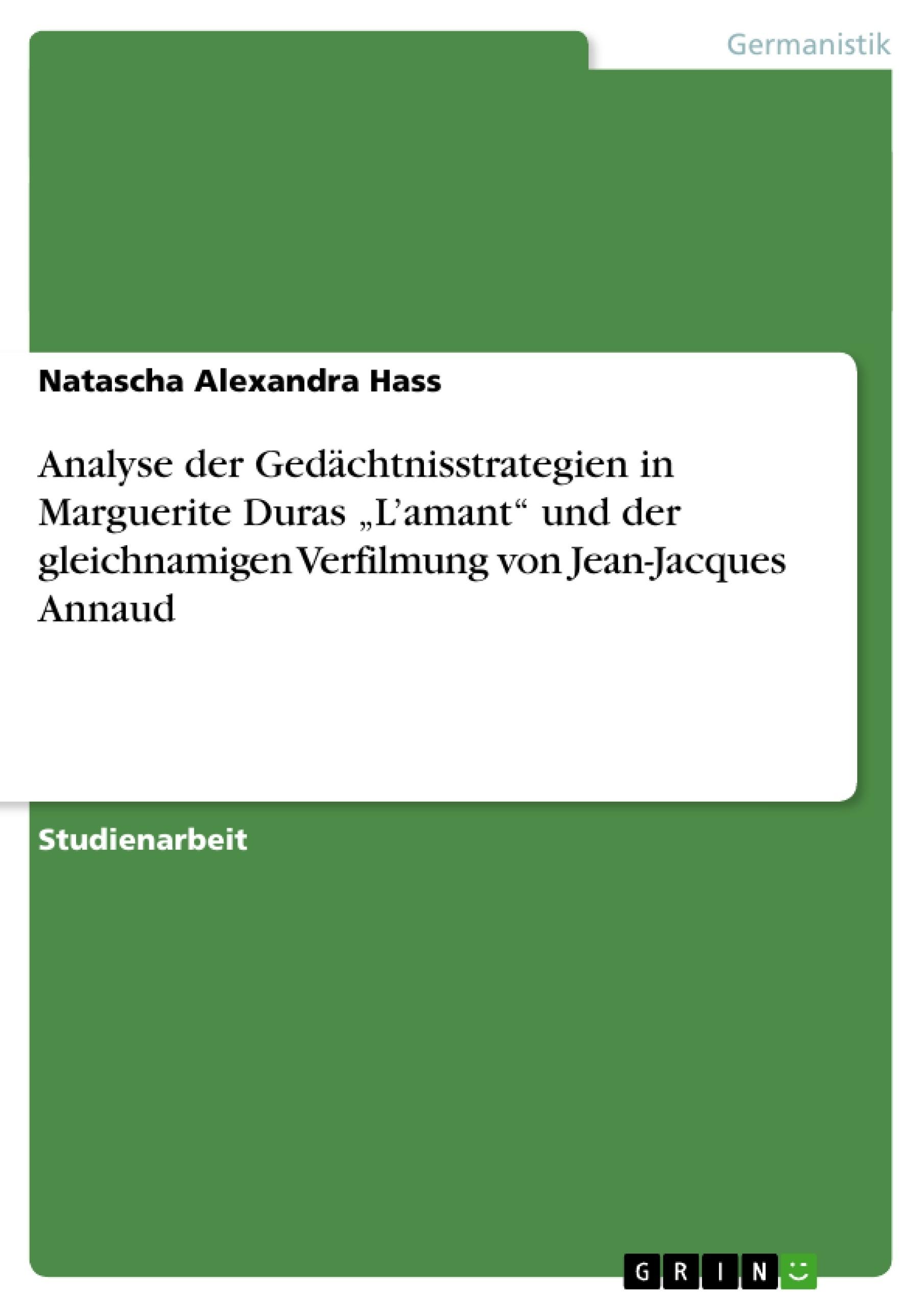"""Titel: Analyse der Gedächtnisstrategien in Marguerite Duras """"L'amant"""" und der gleichnamigen Verfilmung von Jean-Jacques Annaud"""