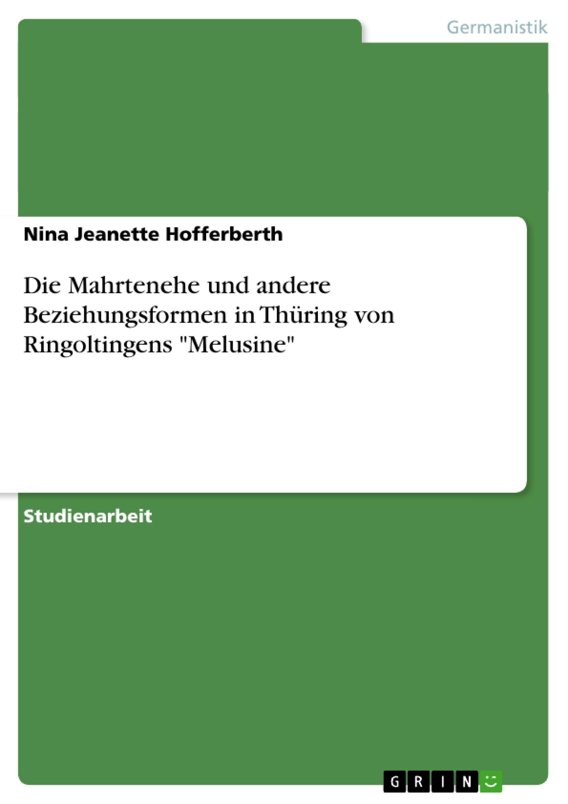 """Titel: Die Mahrtenehe und andere Beziehungsformen in Thüring von Ringoltingens """"Melusine"""""""