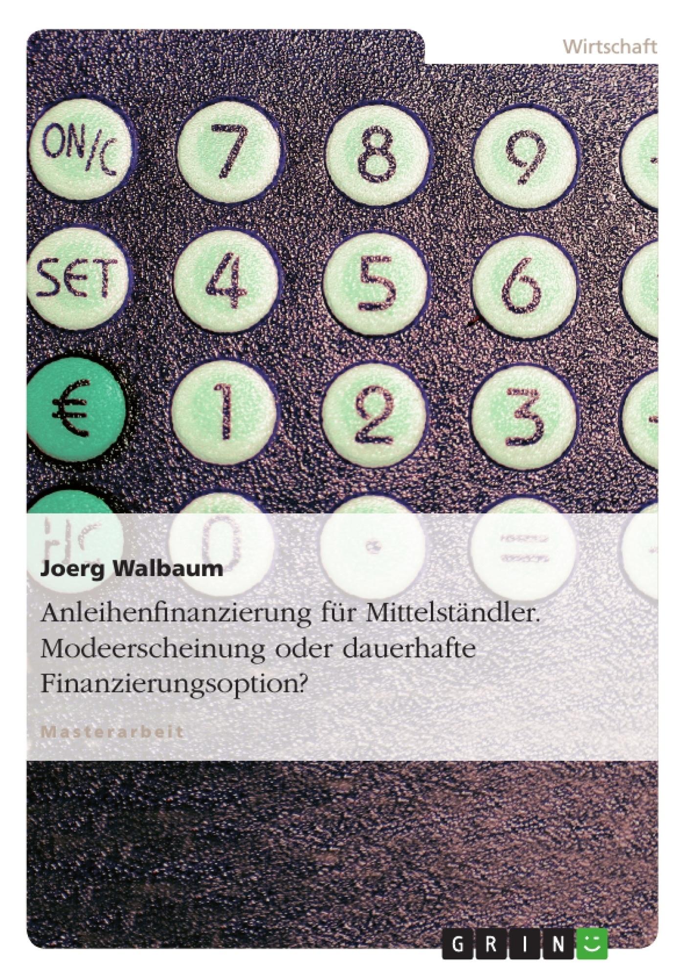 Titel: Anleihenfinanzierung für Mittelständler. Modeerscheinung oder dauerhafte Finanzierungsoption?