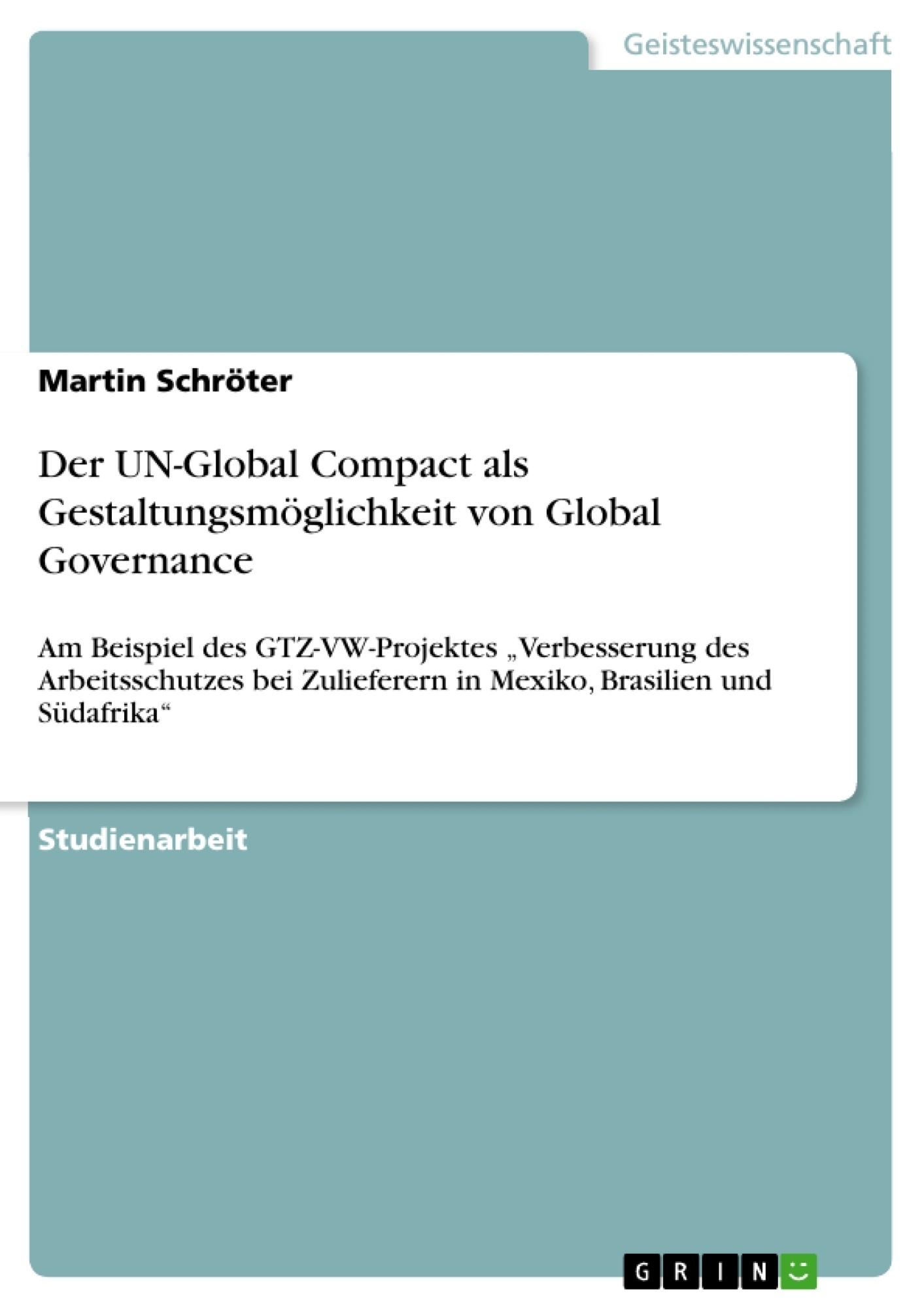 Titel: Der UN-Global Compact als Gestaltungsmöglichkeit von Global Governance