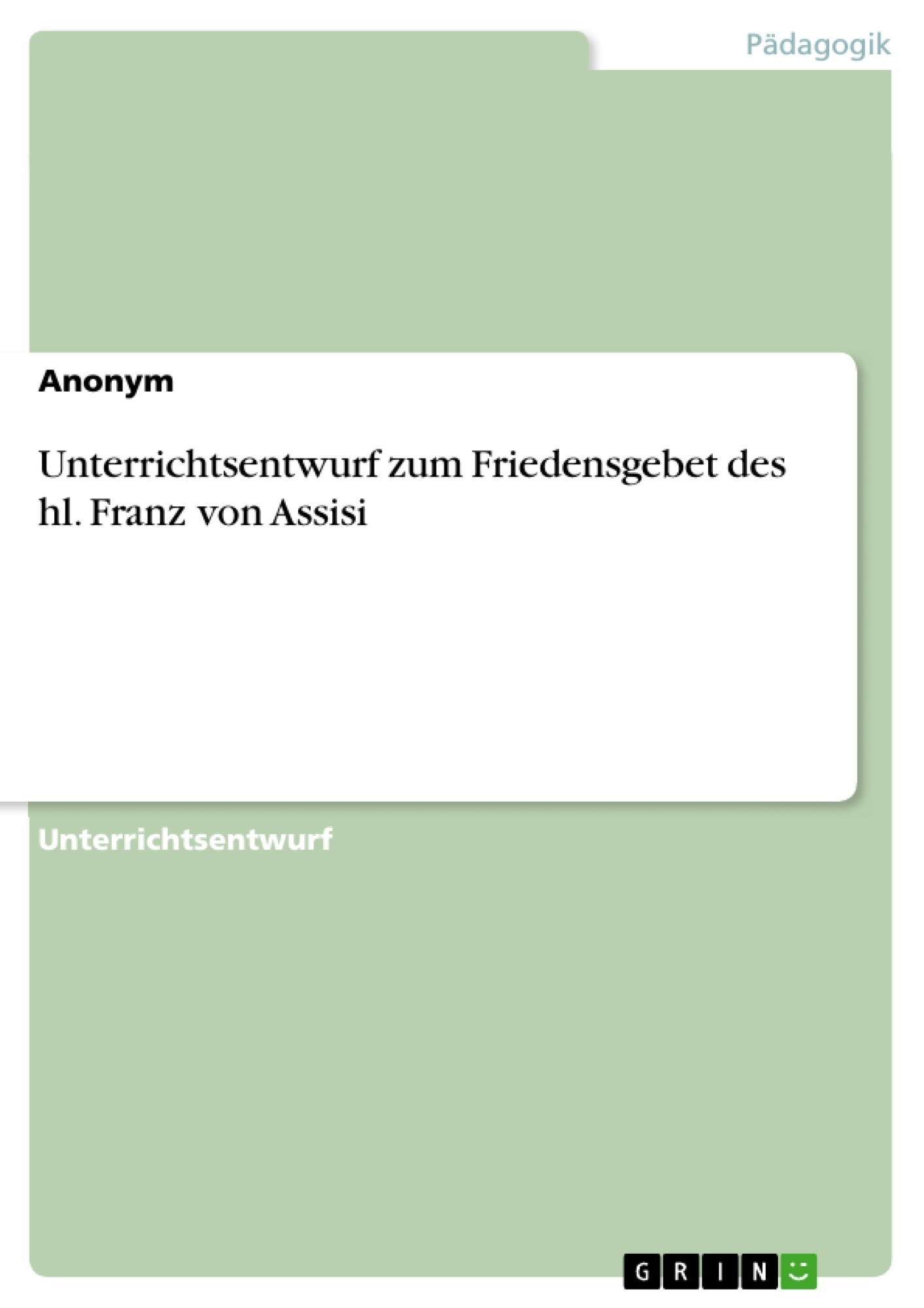 Titel: Unterrichtsentwurf zum Friedensgebet des hl. Franz von Assisi