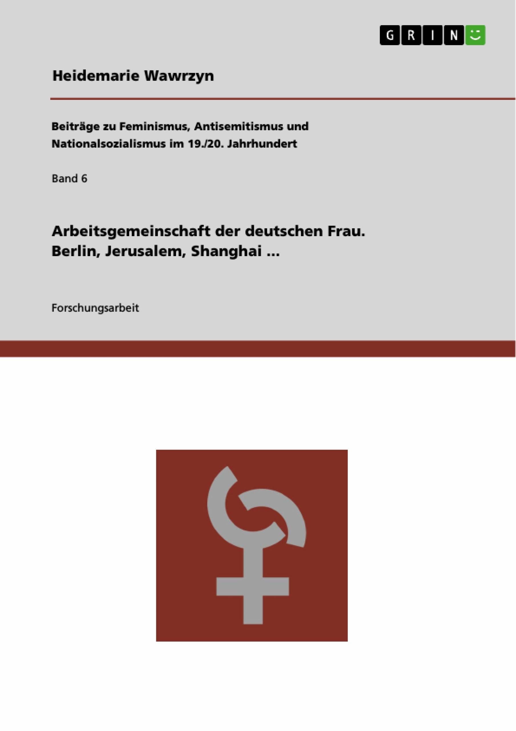 Titel: Arbeitsgemeinschaft der deutschen Frau. Berlin, Jerusalem, Shanghai ...