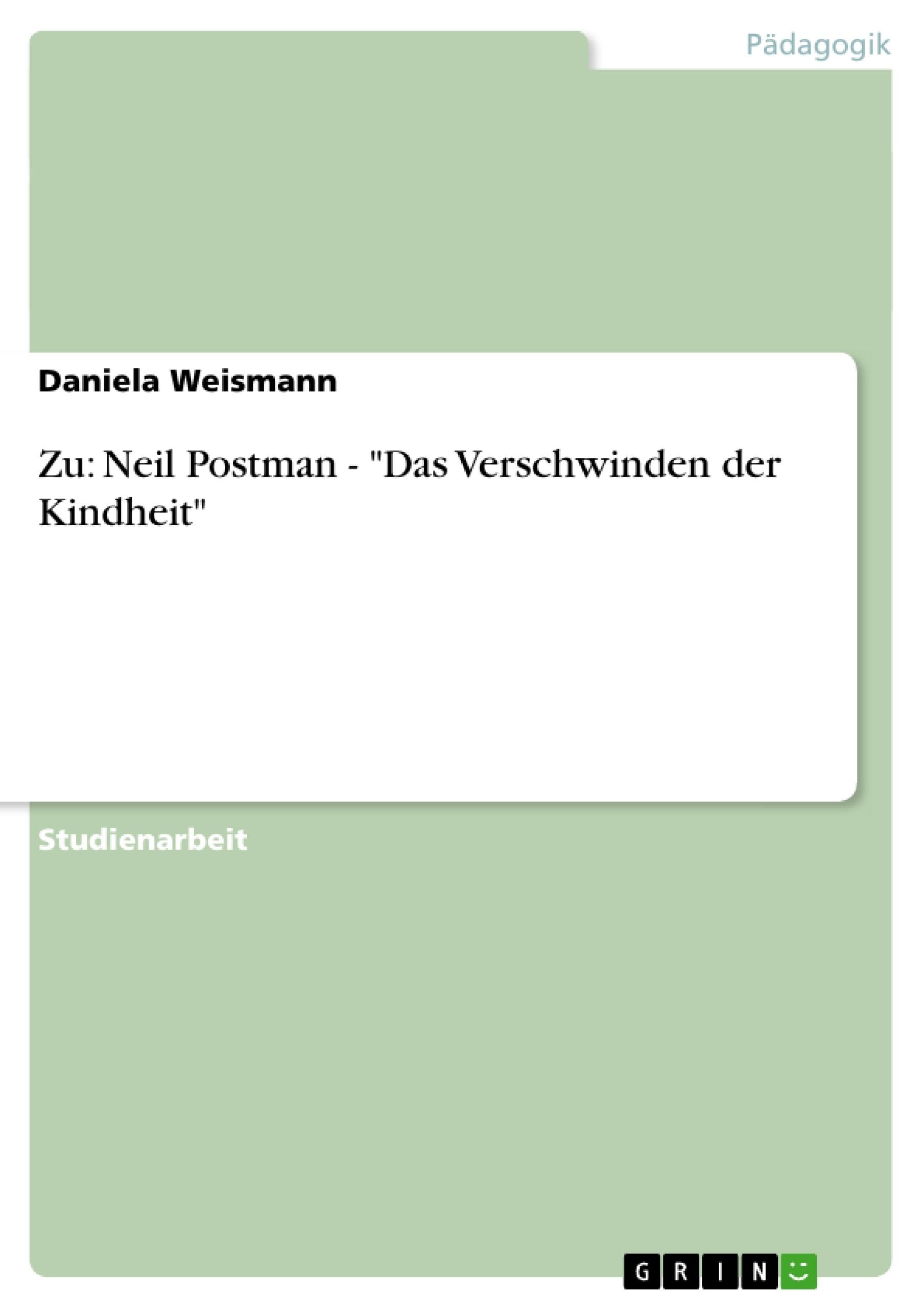 """Titel: Zu: Neil Postman - """"Das Verschwinden der Kindheit"""""""