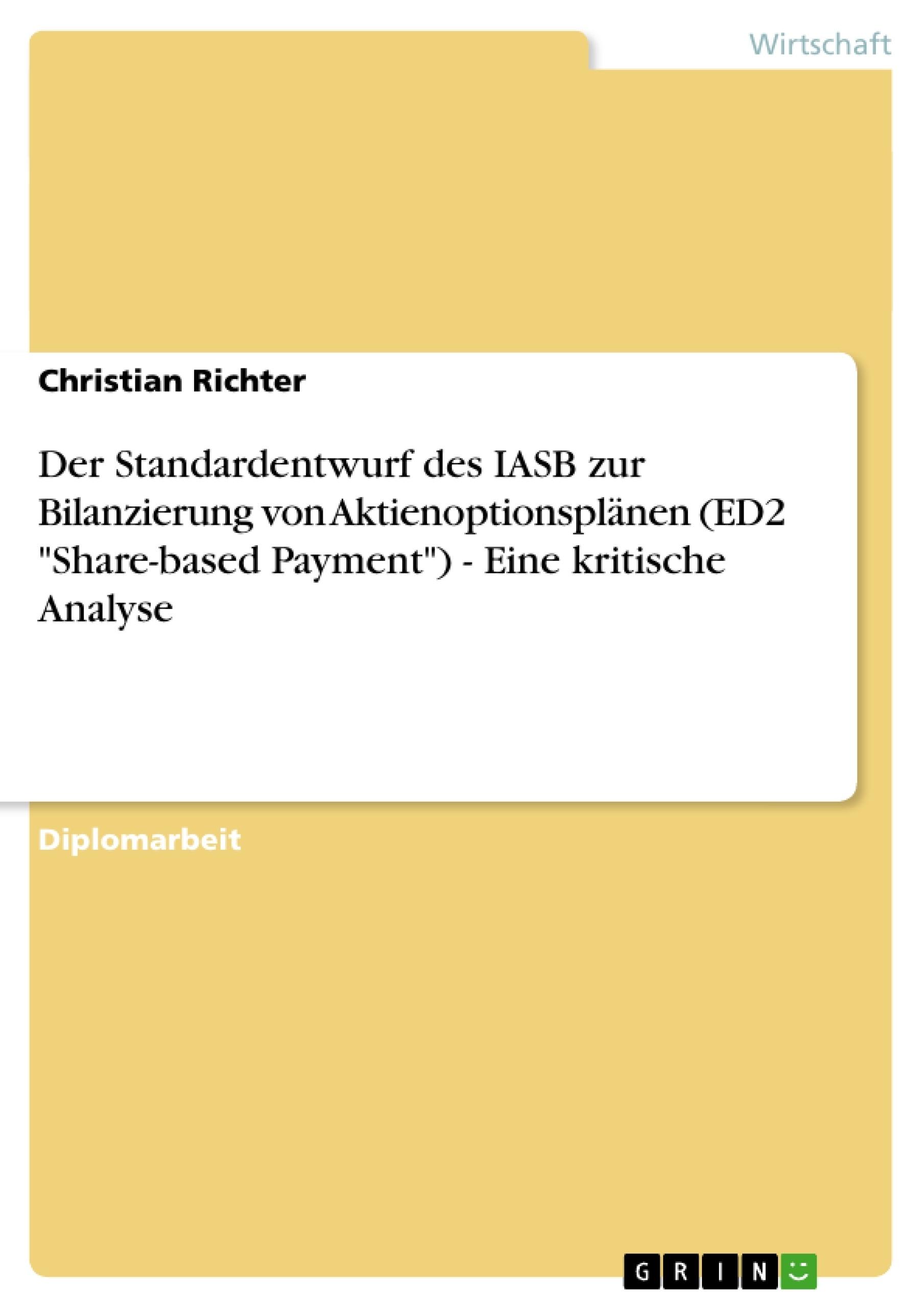 """Titel: Der Standardentwurf des IASB zur Bilanzierung von Aktienoptionsplänen (ED2 """"Share-based Payment"""") - Eine kritische Analyse"""