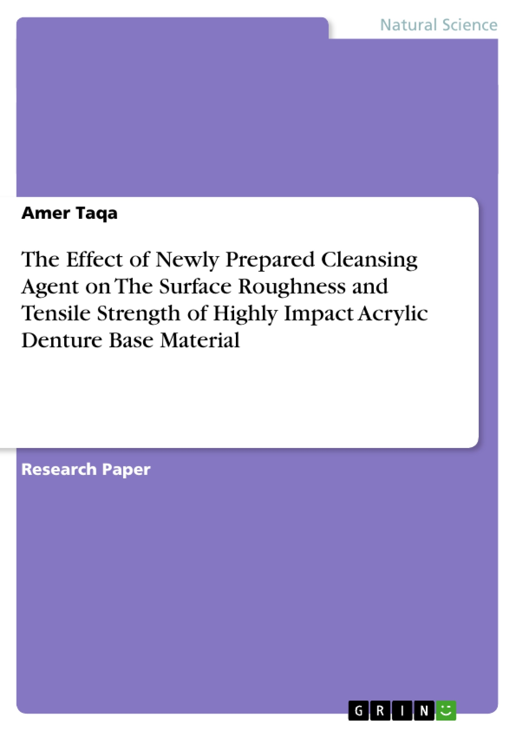Title: The Effect of Newly Prepared Cleansing Agent on The Surface Roughness and Tensile Strength of Highly Impact Acrylic Denture Base Material