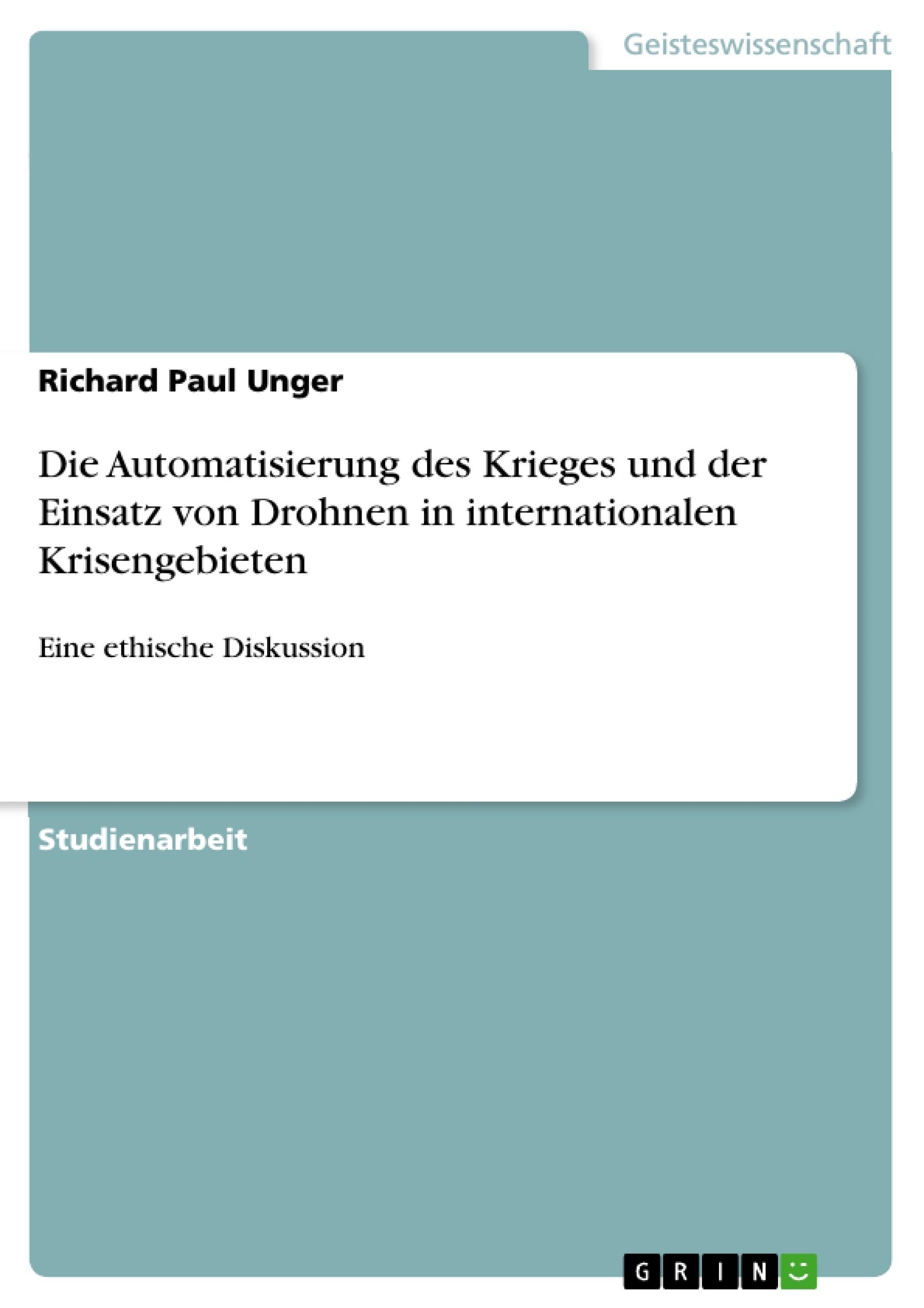 Titel: Die Automatisierung des Krieges und der Einsatz von Drohnen in internationalen Krisengebieten