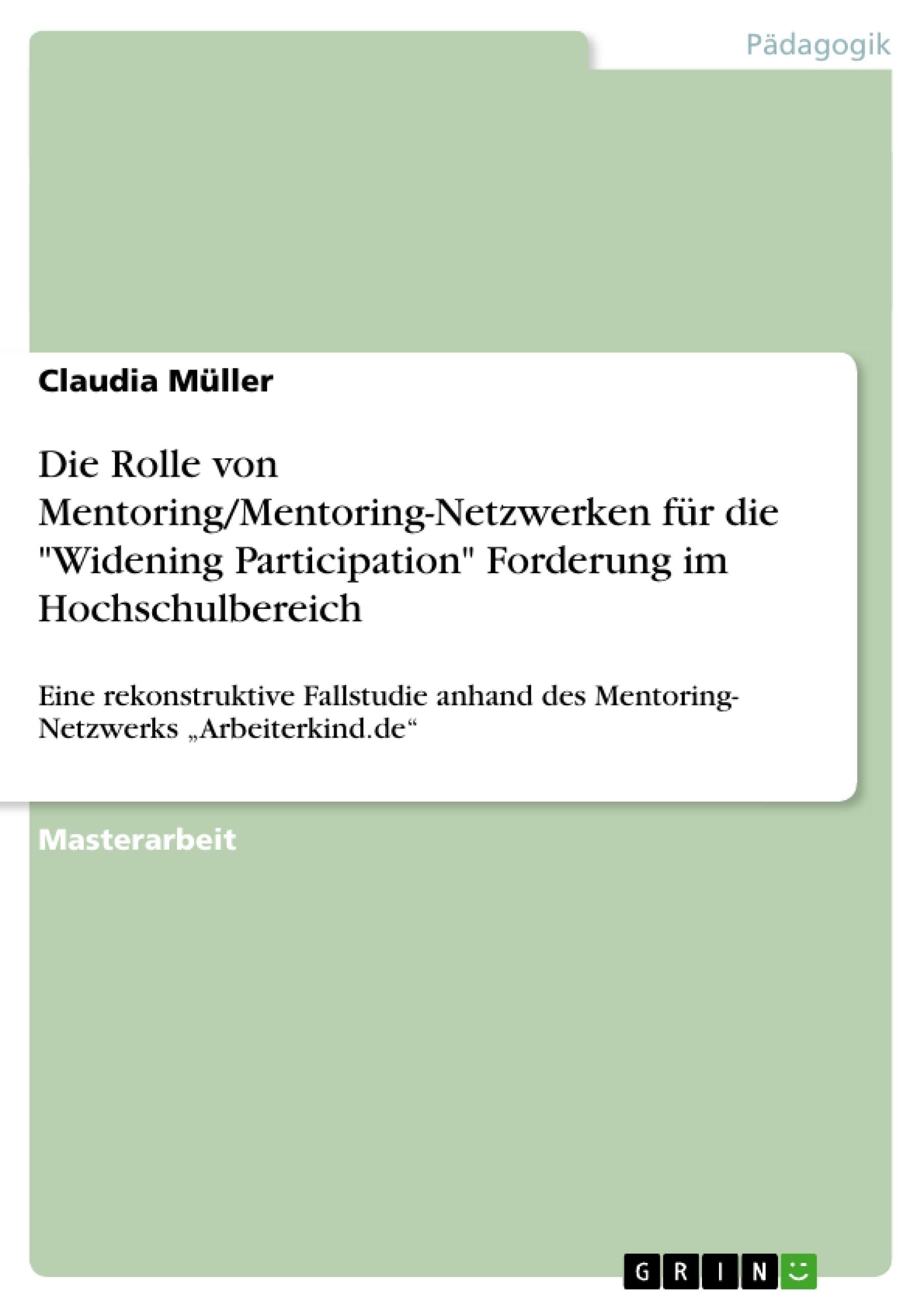 """Titel: Die Rolle von Mentoring/Mentoring-Netzwerken für die """"Widening Participation"""" Forderung im Hochschulbereich"""