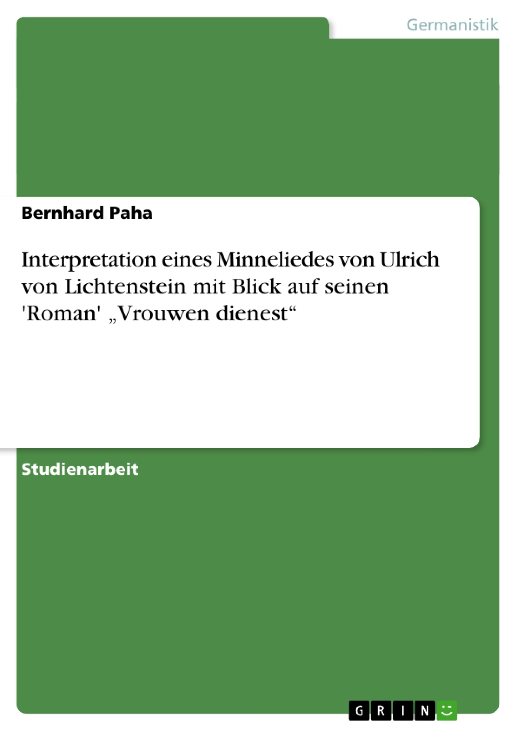 """Titel: Interpretation eines Minneliedes von Ulrich von Lichtenstein mit Blick auf seinen 'Roman' """"Vrouwen dienest"""""""