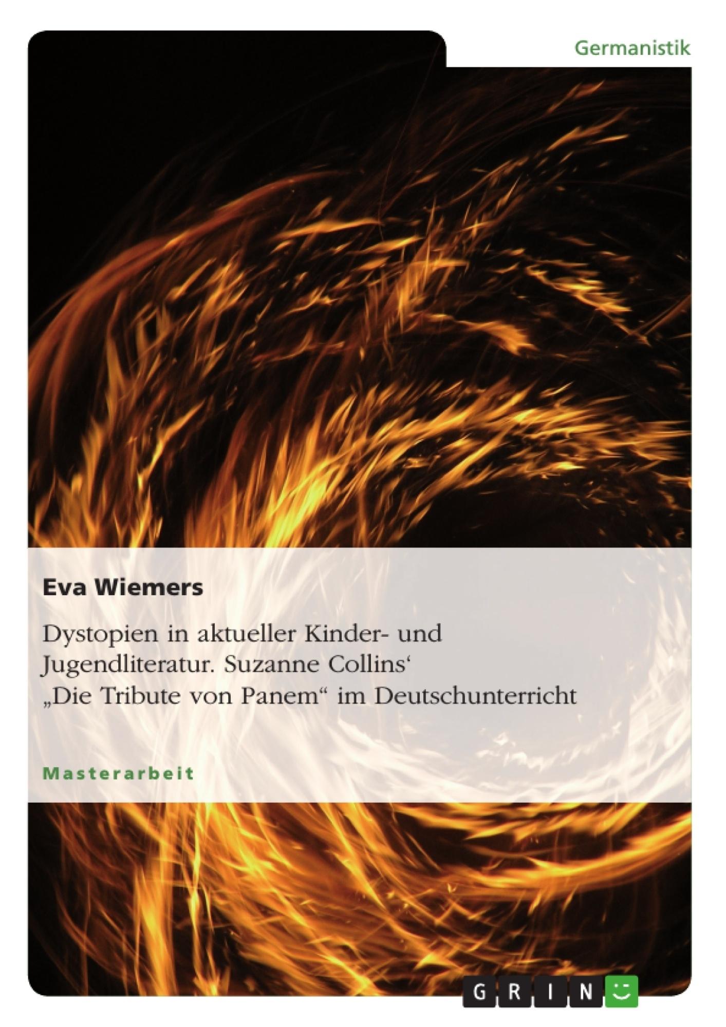 """Titel: Dystopien in aktueller Kinder- und Jugendliteratur. Suzanne Collins' """"Die Tribute von Panem"""" im Deutschunterricht"""