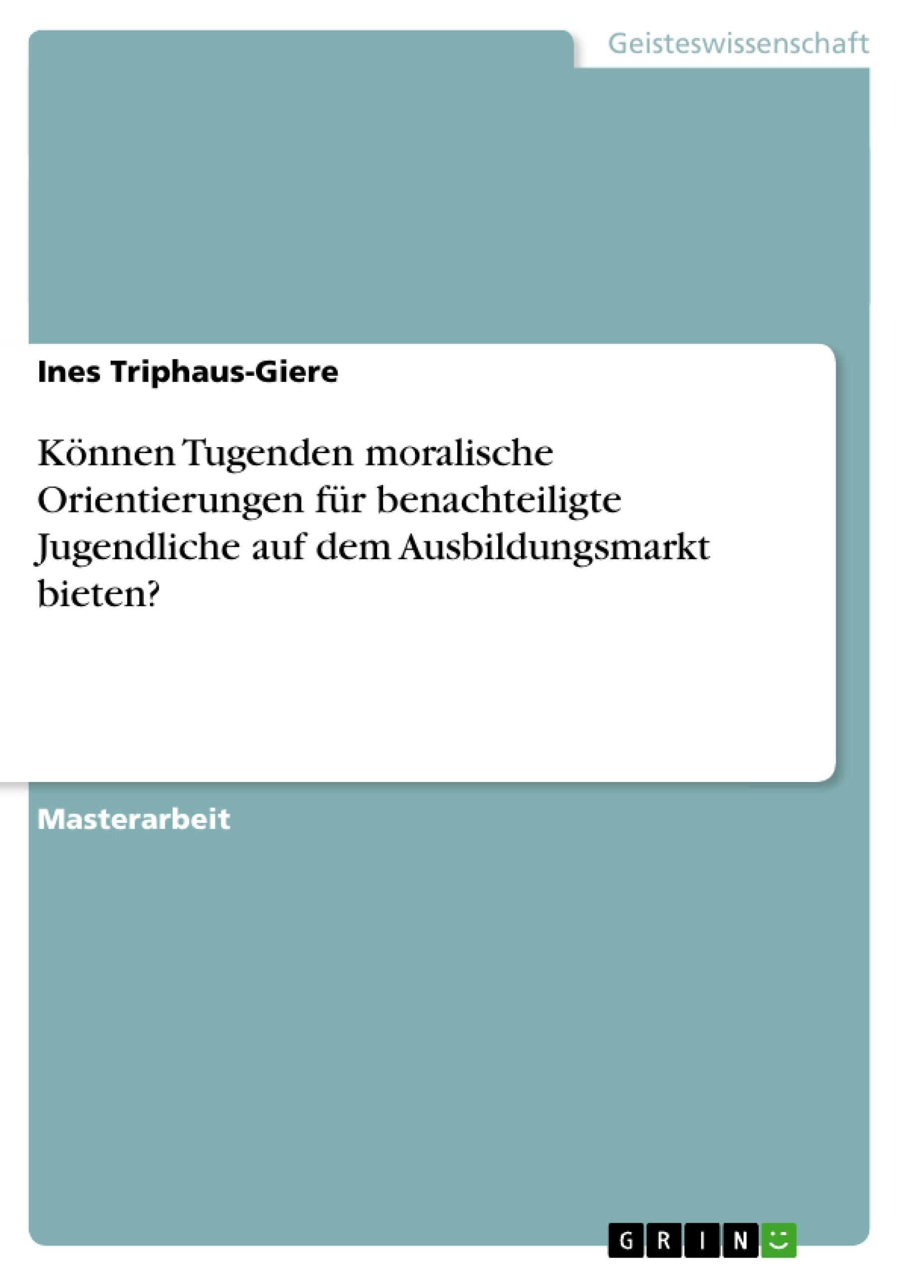 Titel: Können Tugenden moralische Orientierungen für benachteiligte Jugendliche auf dem Ausbildungsmarkt bieten?
