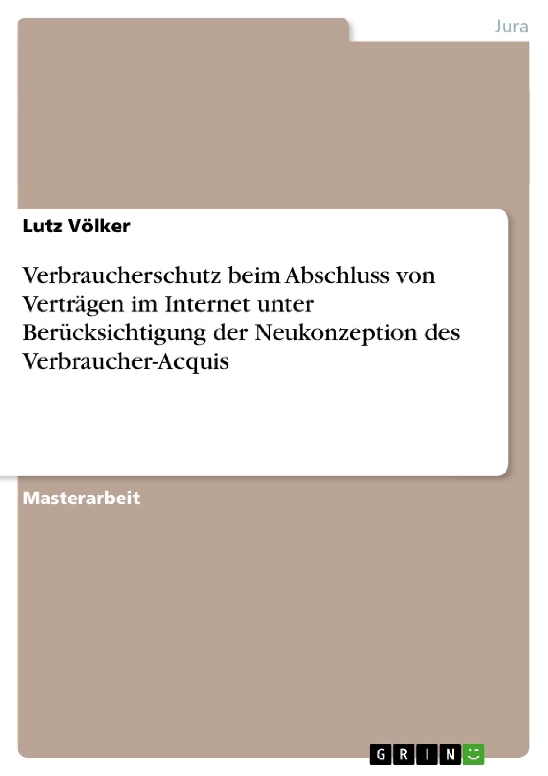 Titel: Verbraucherschutz beim Abschluss von Verträgen im Internet unter Berücksichtigung der Neukonzeption des Verbraucher-Acquis
