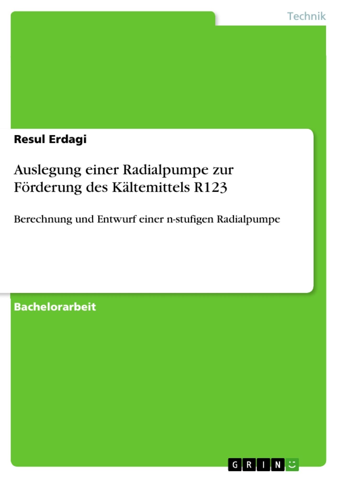Titel: Auslegung einer Radialpumpe zur Förderung des Kältemittels R123