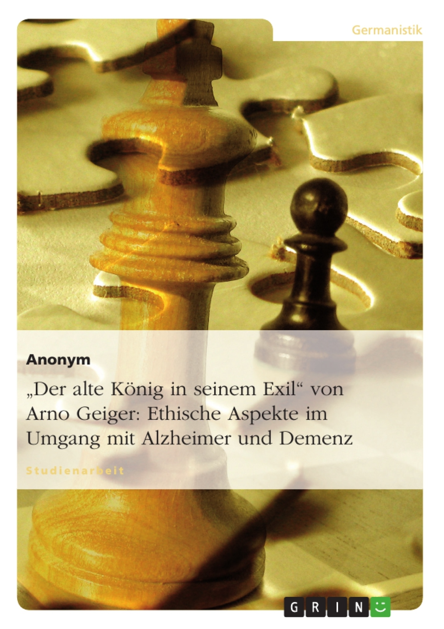 """Titel: """"Der alte König in seinem Exil"""" von Arno Geiger: Ethische Aspekte im Umgang mit Alzheimer und Demenz"""